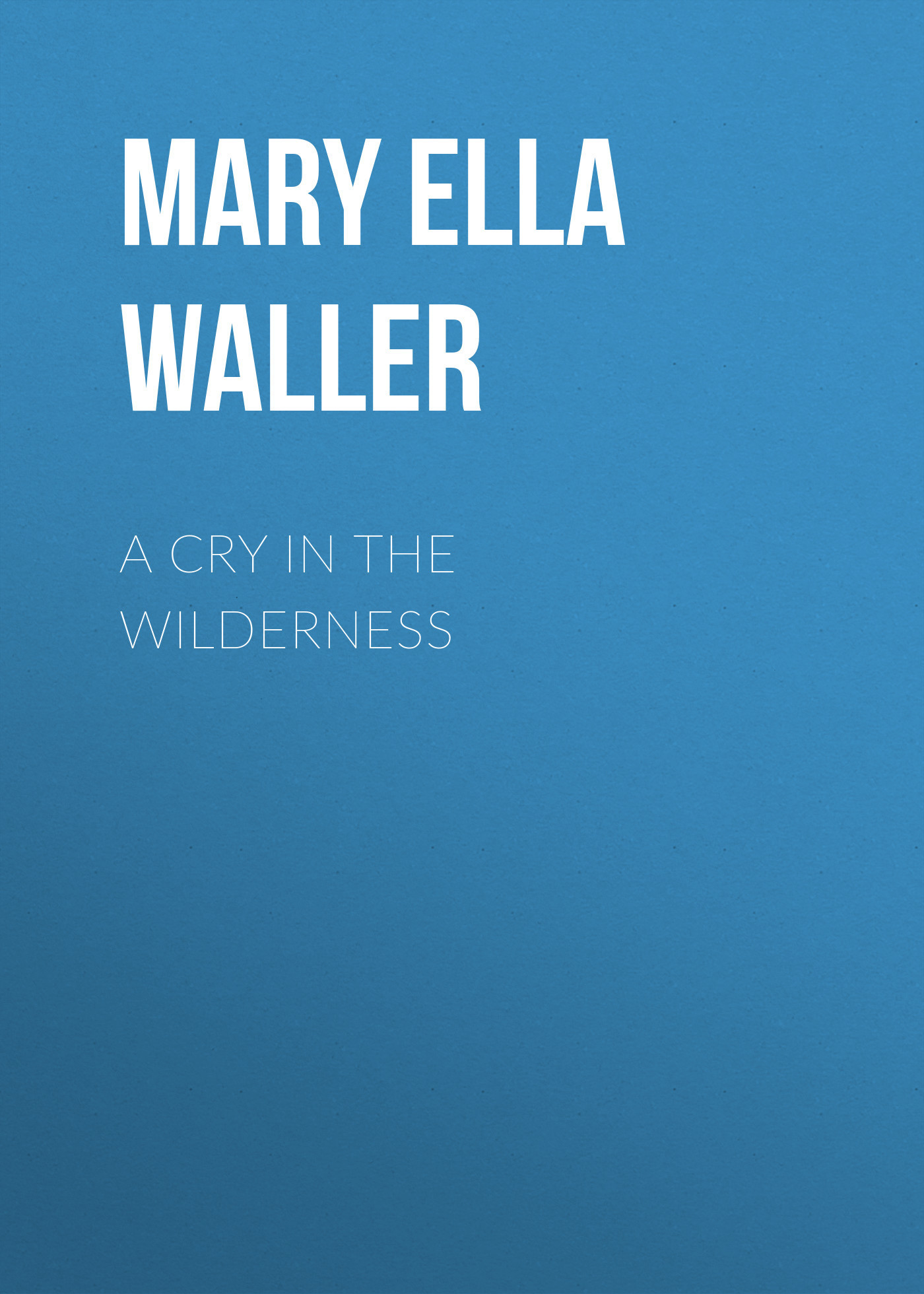 Mary Ella Waller A Cry in the Wilderness все цены