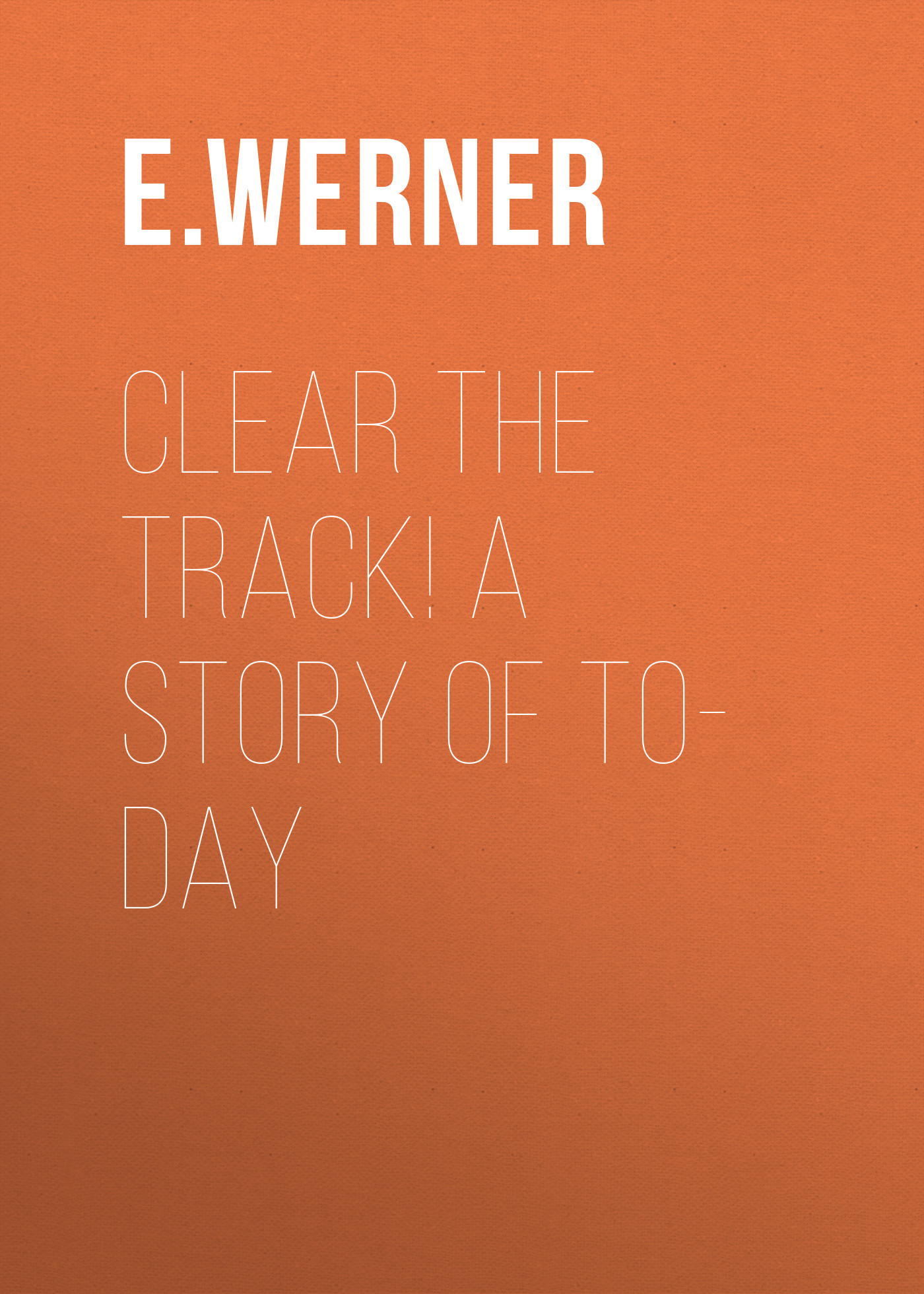 E. Werner Clear the Track! A Story of To-day пальто alix story alix story mp002xw13vuo