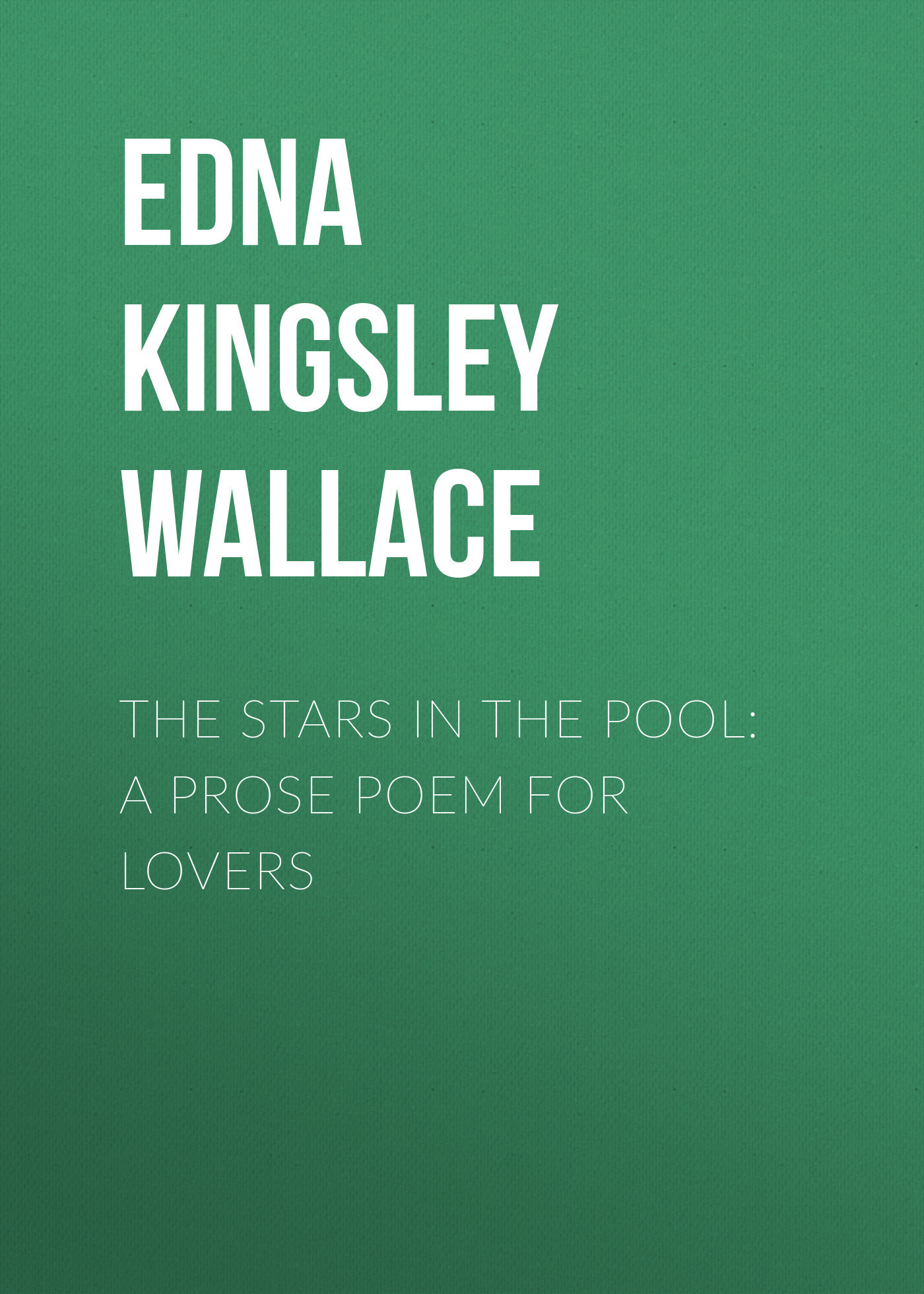 Edna Kingsley Wallace The Stars in the Pool: A Prose Poem for Lovers the complete prose