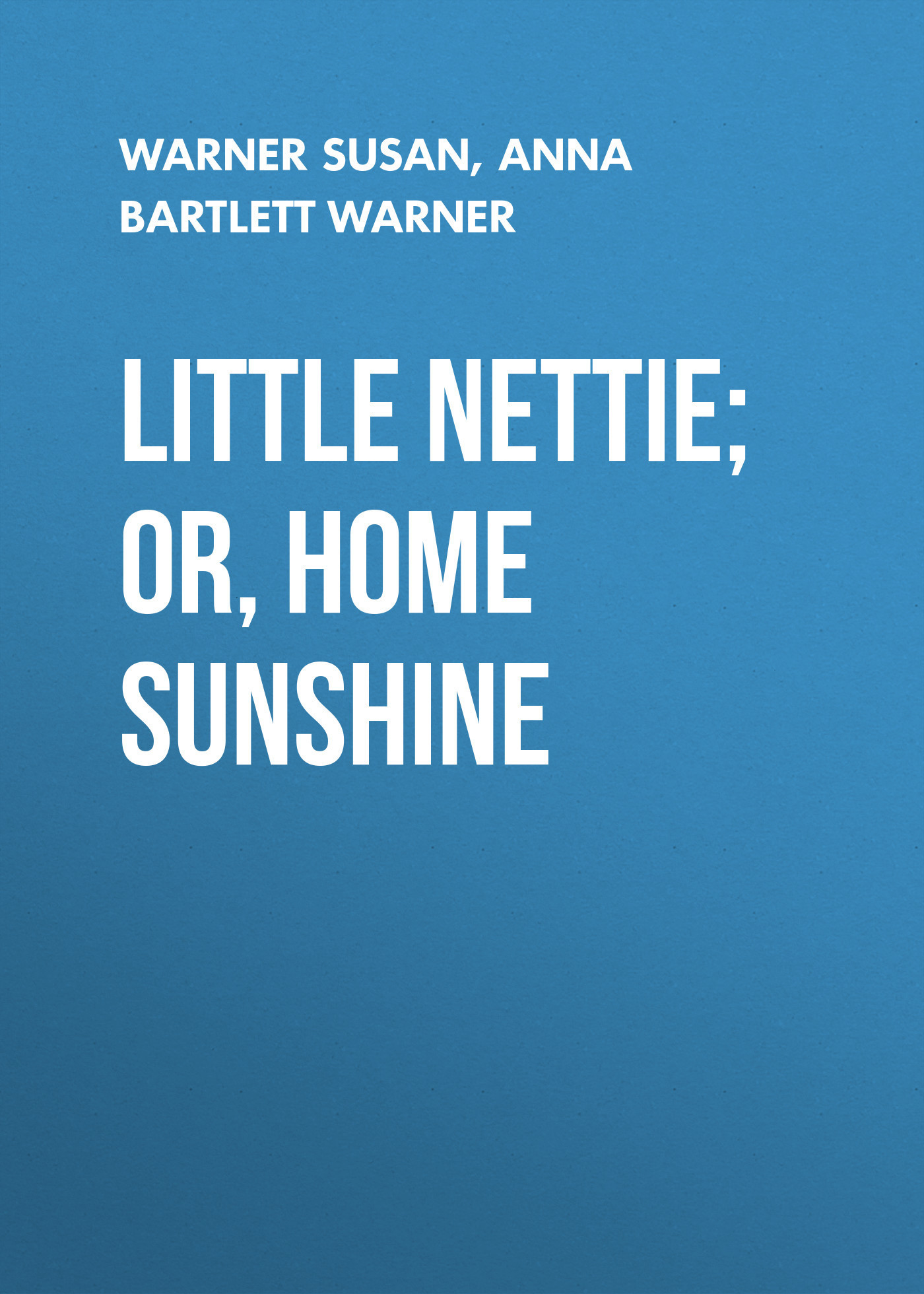Warner Susan Little Nettie; or, Home Sunshine warner susan diana