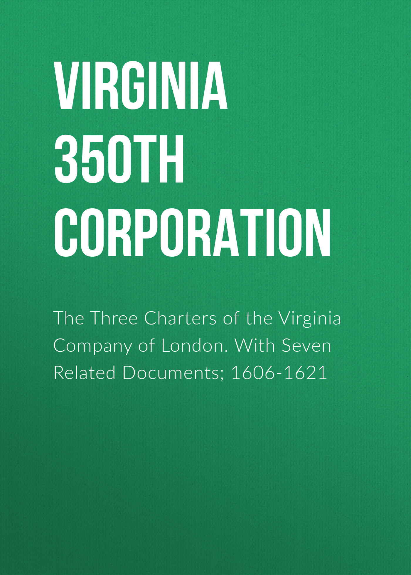Virginia 350th Anniversary Celebration Corporation The Three Charters of the Virginia Company of London. With Seven Related Documents; 1606-1621 the destruction of tilted arc – documents