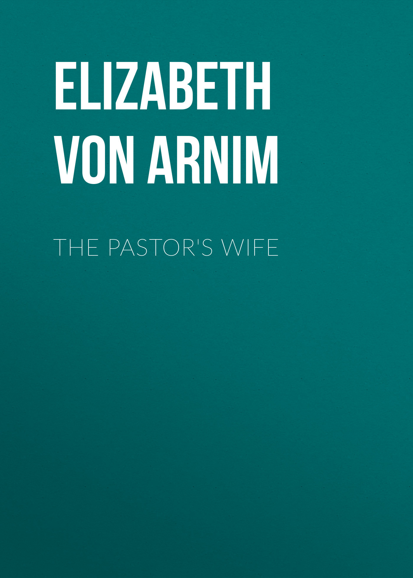 Elizabeth von Arnim The Pastor's Wife the photographer s wife