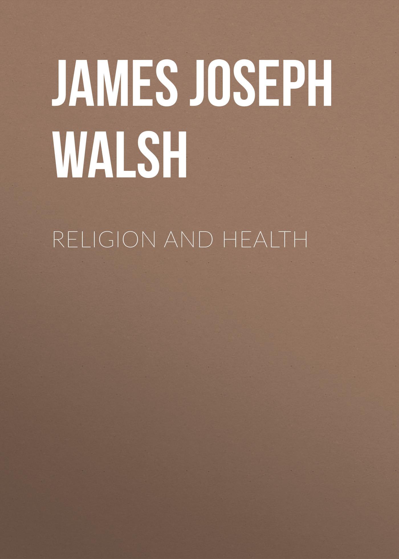 James Joseph Walsh Religion And Health