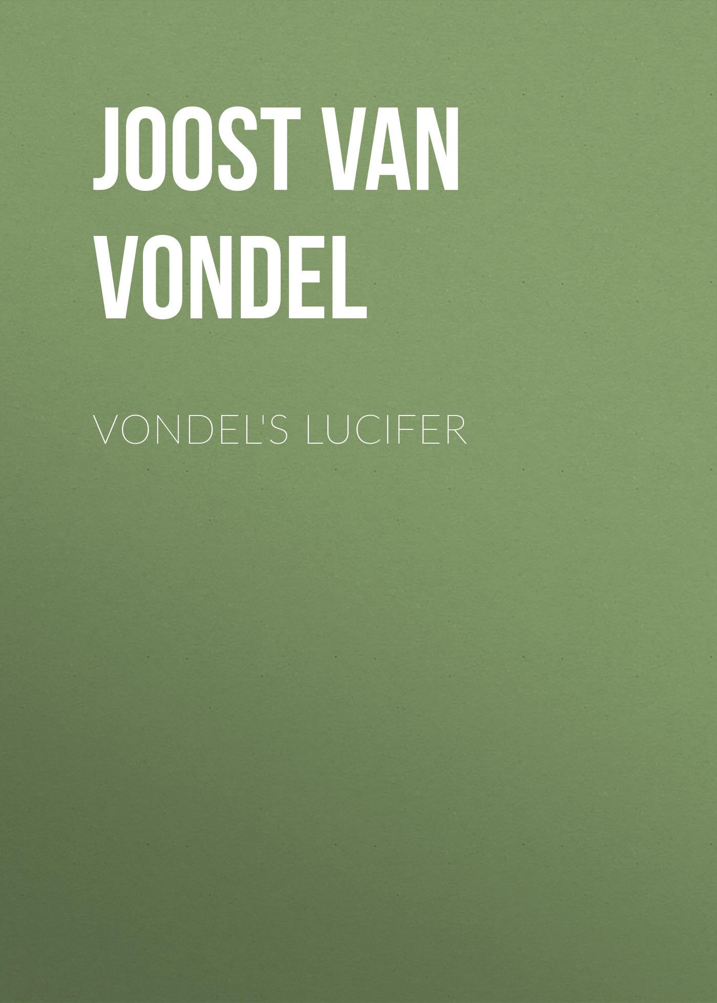 Joost van den Vondel Vondel's Lucifer joost van den vondel de complete werken van joost van vondel 2