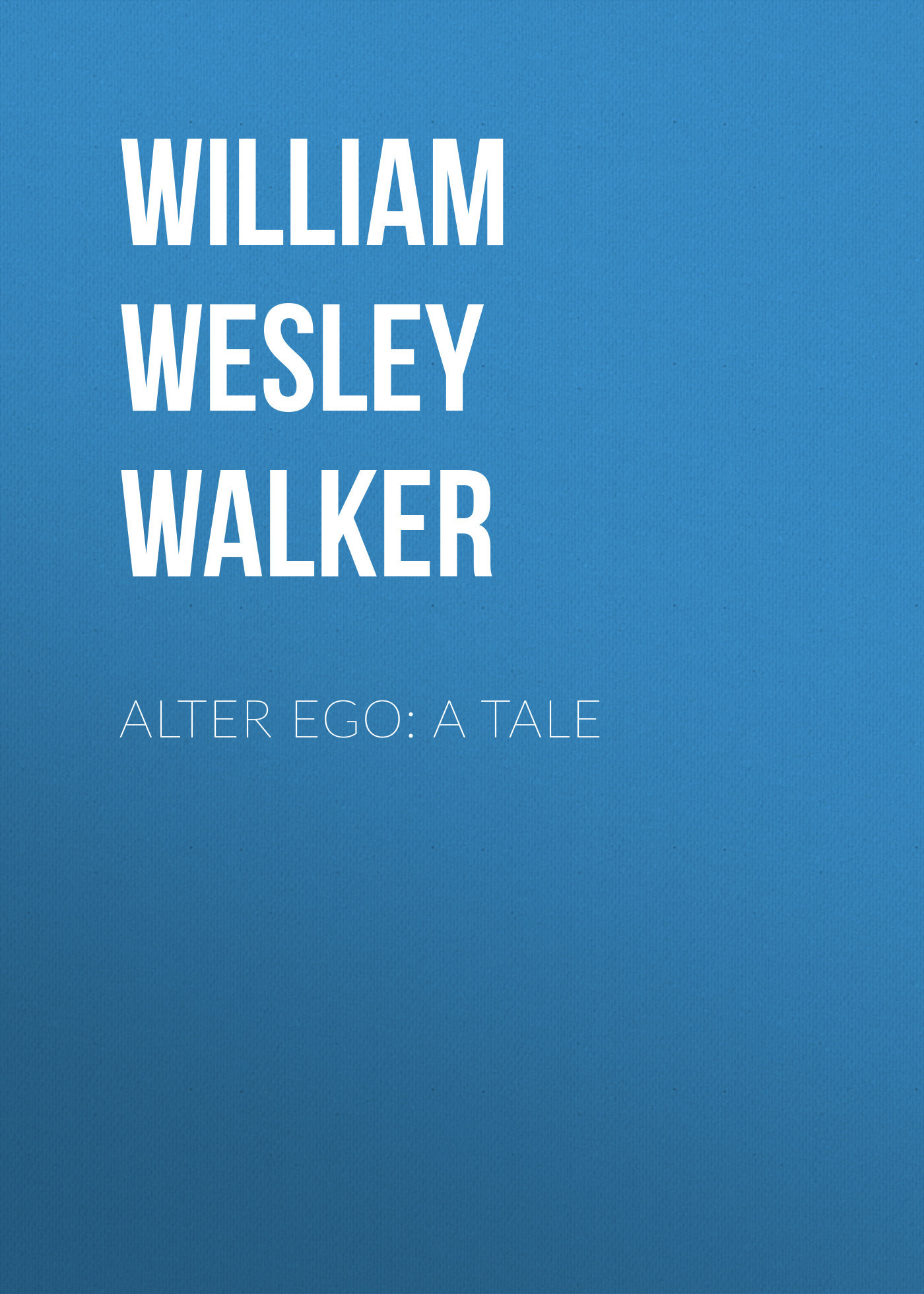 William Wesley Walker Alter Ego: A Tale