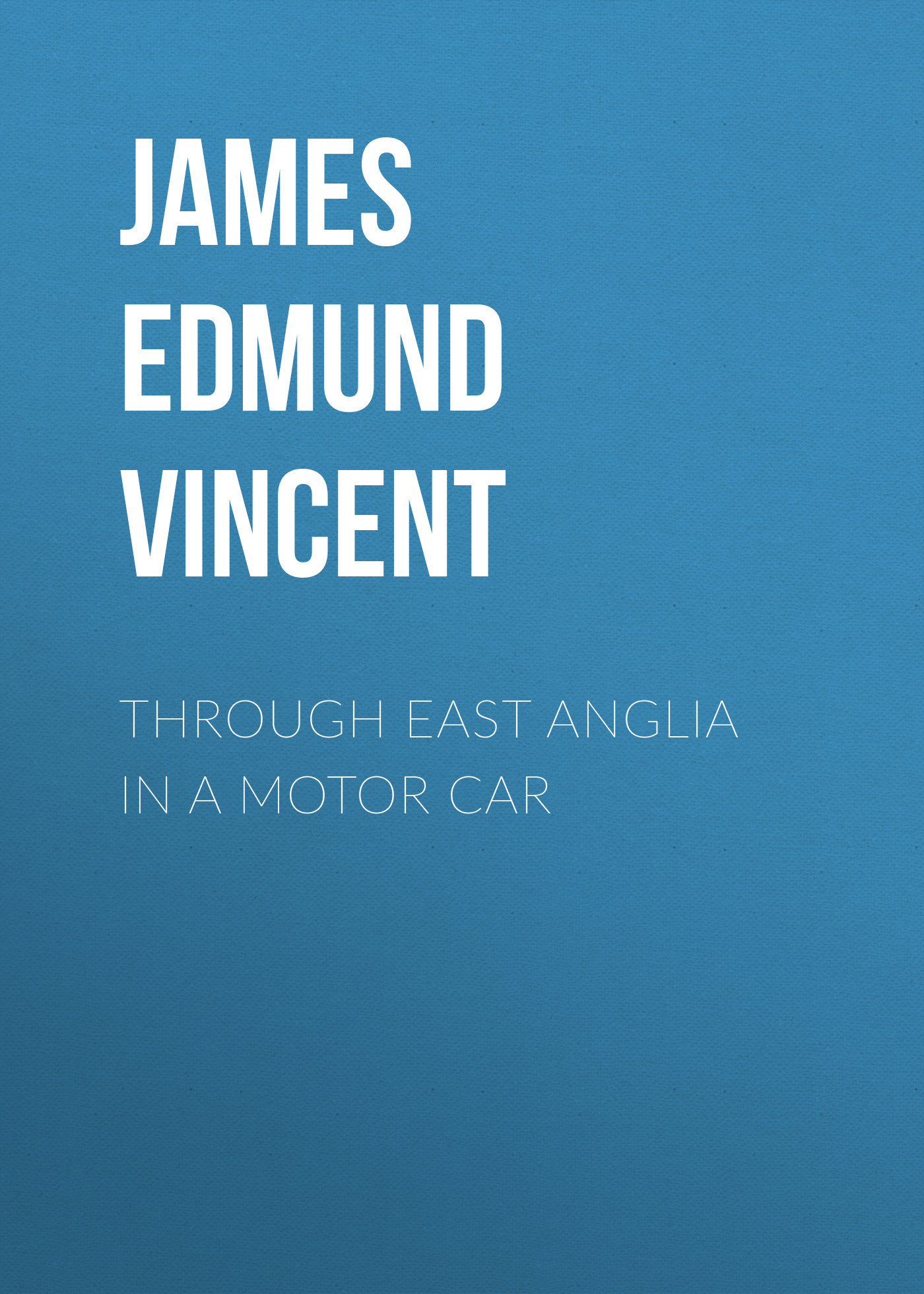 James Edmund Vincent Through East Anglia in a Motor Car diy toy car j473b model 7575 n20 gear motor intelligent model car diy assemble small car technology making free shipping russia