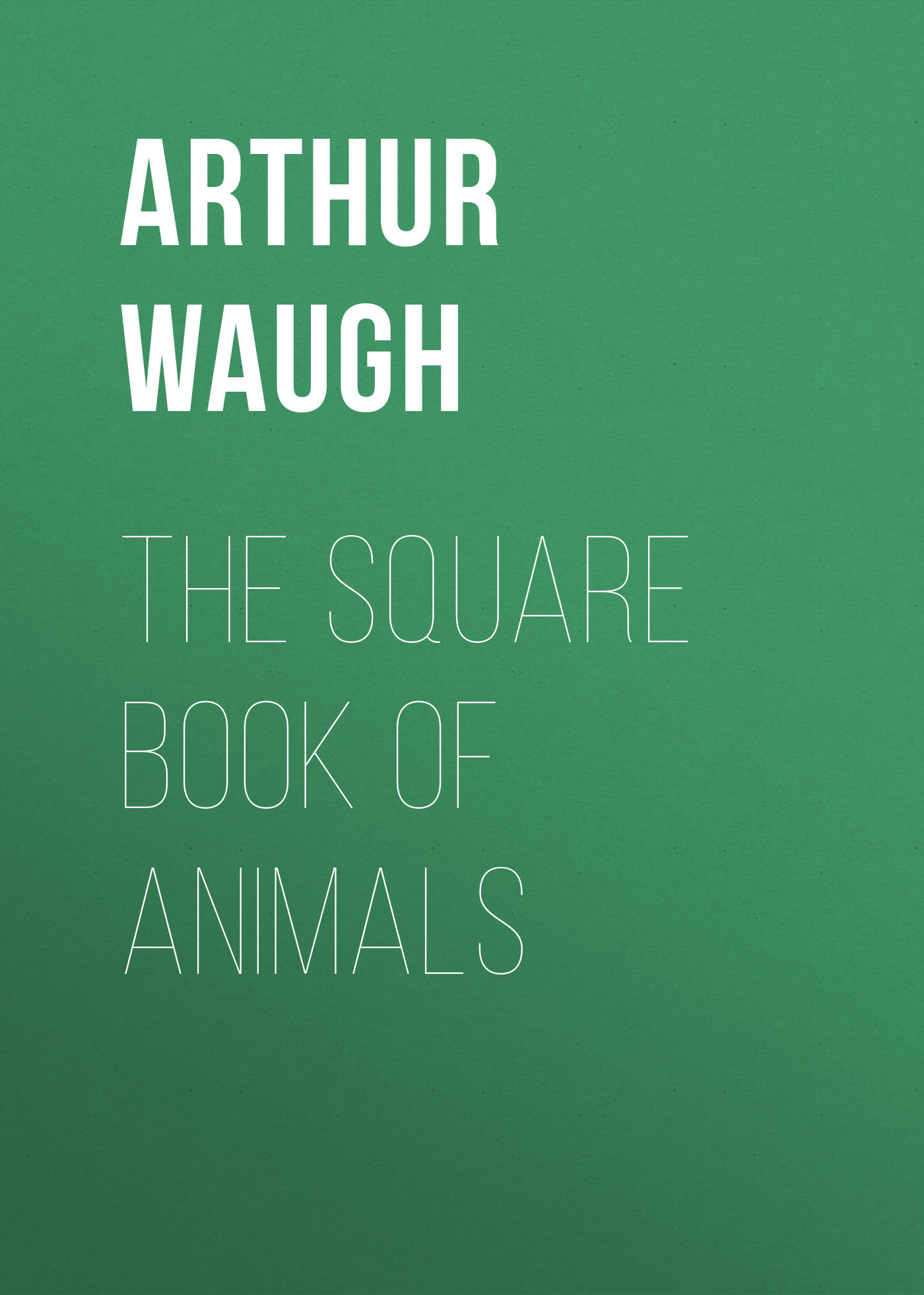 Arthur Waugh The Square Book of Animals