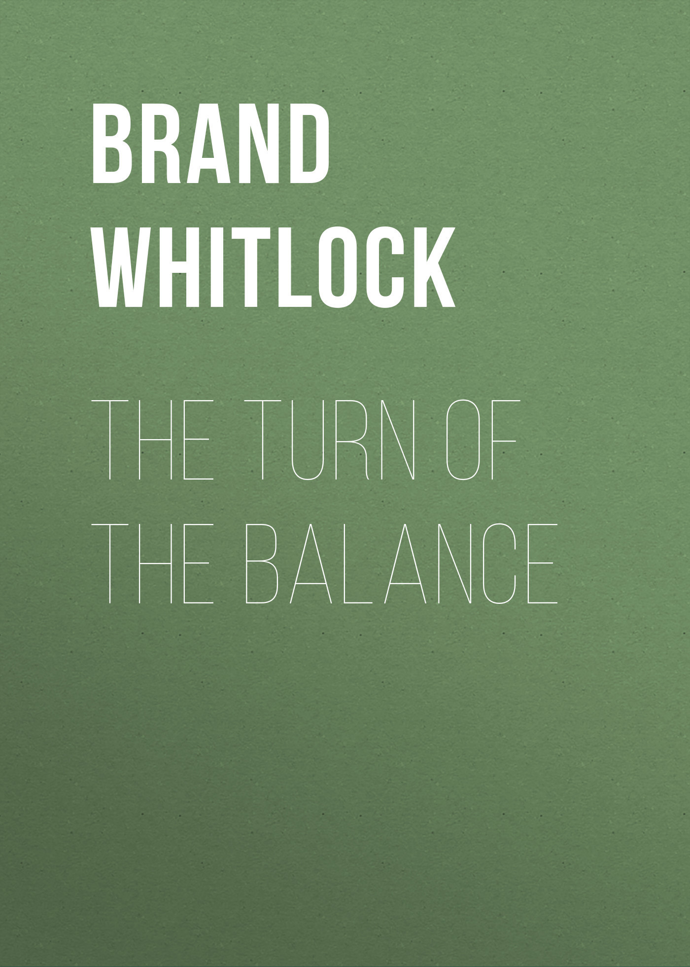 Brand Whitlock The Turn of the Balance turn of the screw