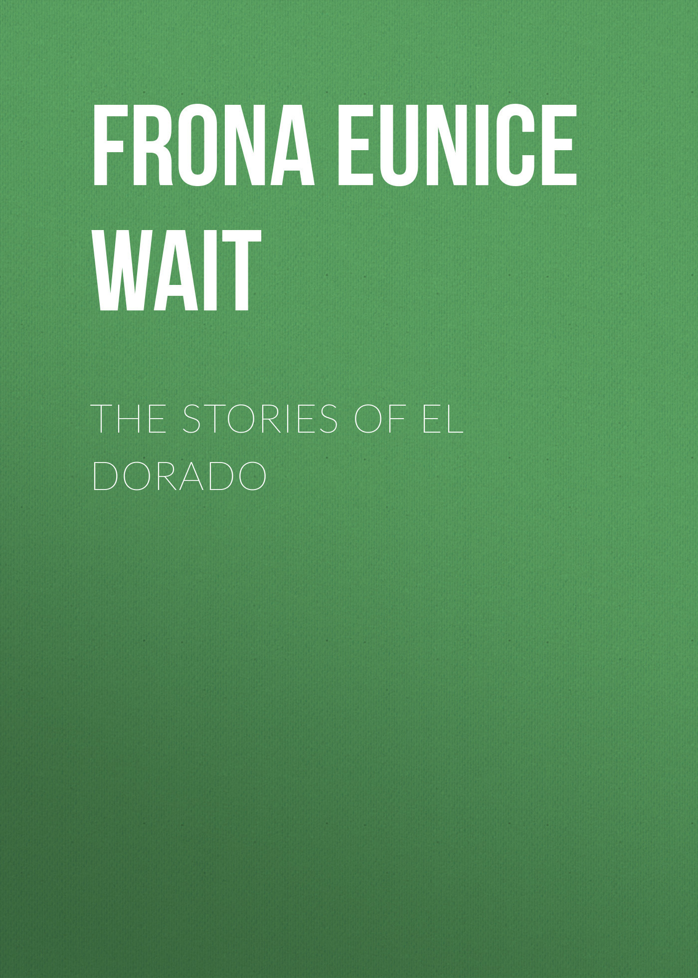 Frona Eunice Wait The Stories of El Dorado cd shakira el dorado