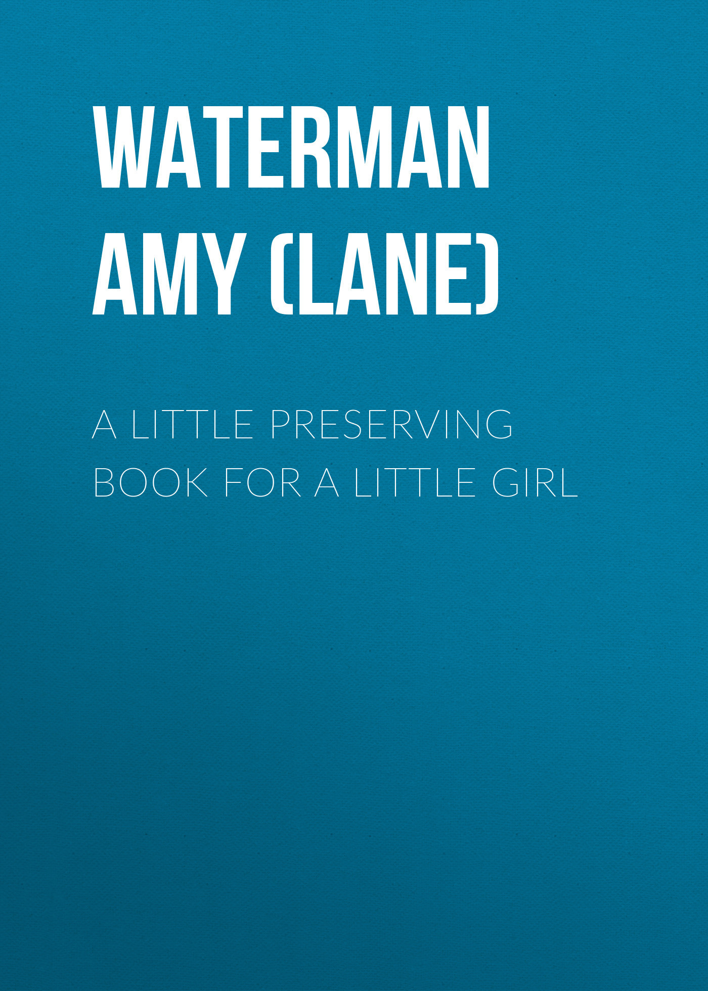 Waterman Amy Harlow (Lane) A Little Preserving Book for a Little Girl babar s little girl