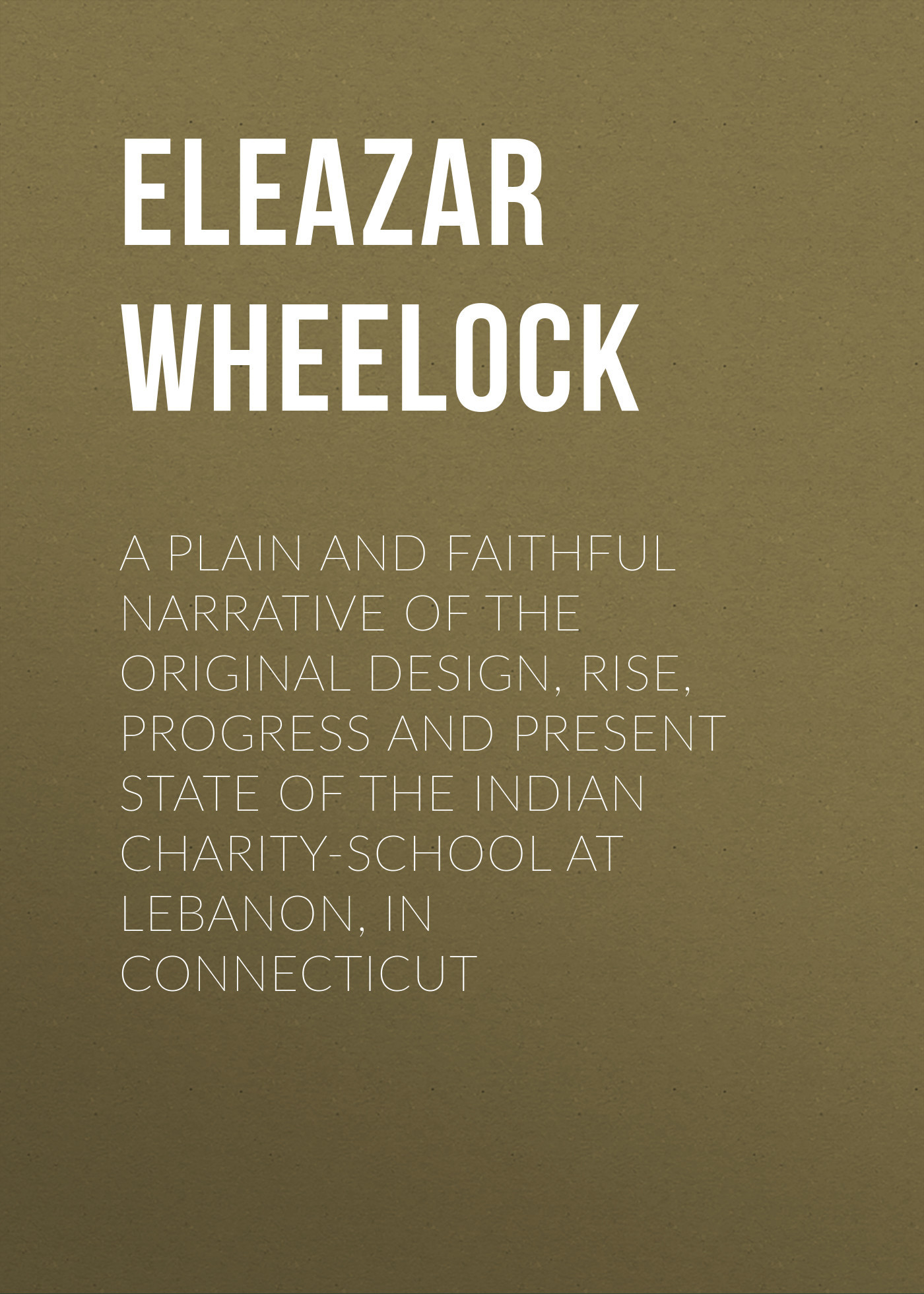 Eleazar Wheelock A plain and faithful narrative of the original design, rise, progress and present state of the Indian charity-school at Lebanon, in Connecticut кружка любимый внук с рисунком