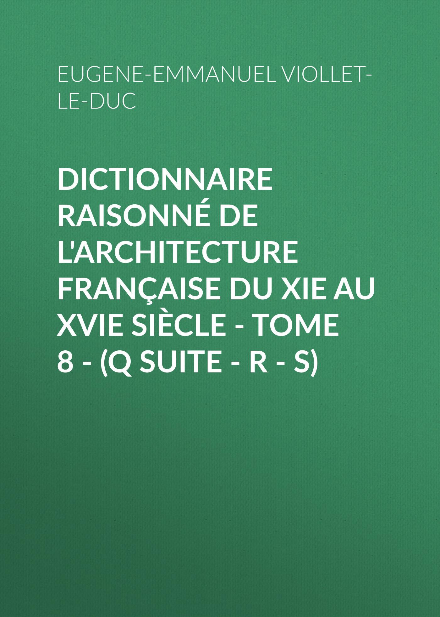 Eugene-Emmanuel Viollet-le-Duc Dictionnaire raisonné de l'architecture française du XIe au XVIe siècle - Tome 8 - (Q suite - R - S) diesel 00sw1p q r 0860h 01