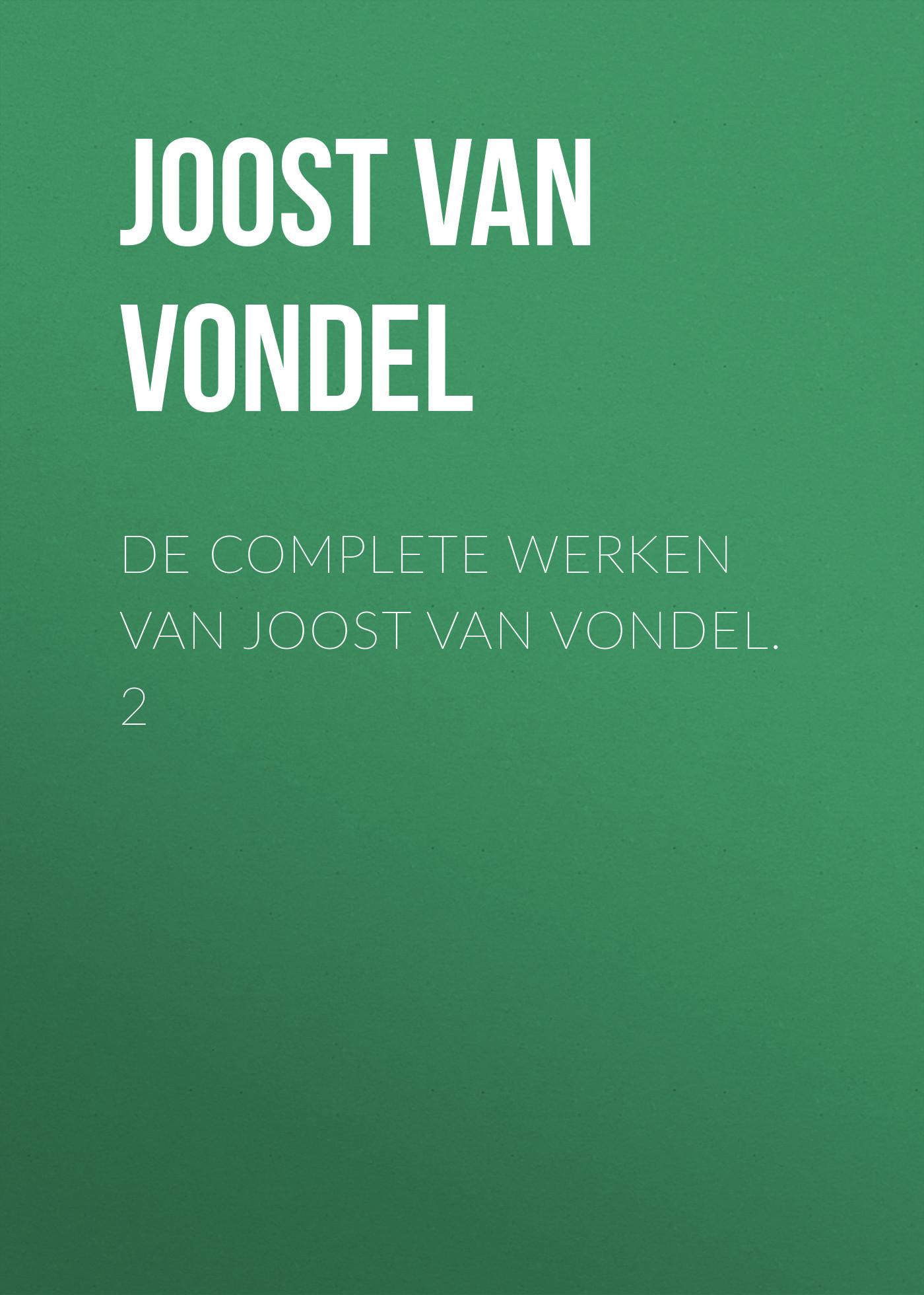 Joost van den Vondel De complete werken van Joost van Vondel. 2 joost van den vondel de complete werken van joost van vondel 2