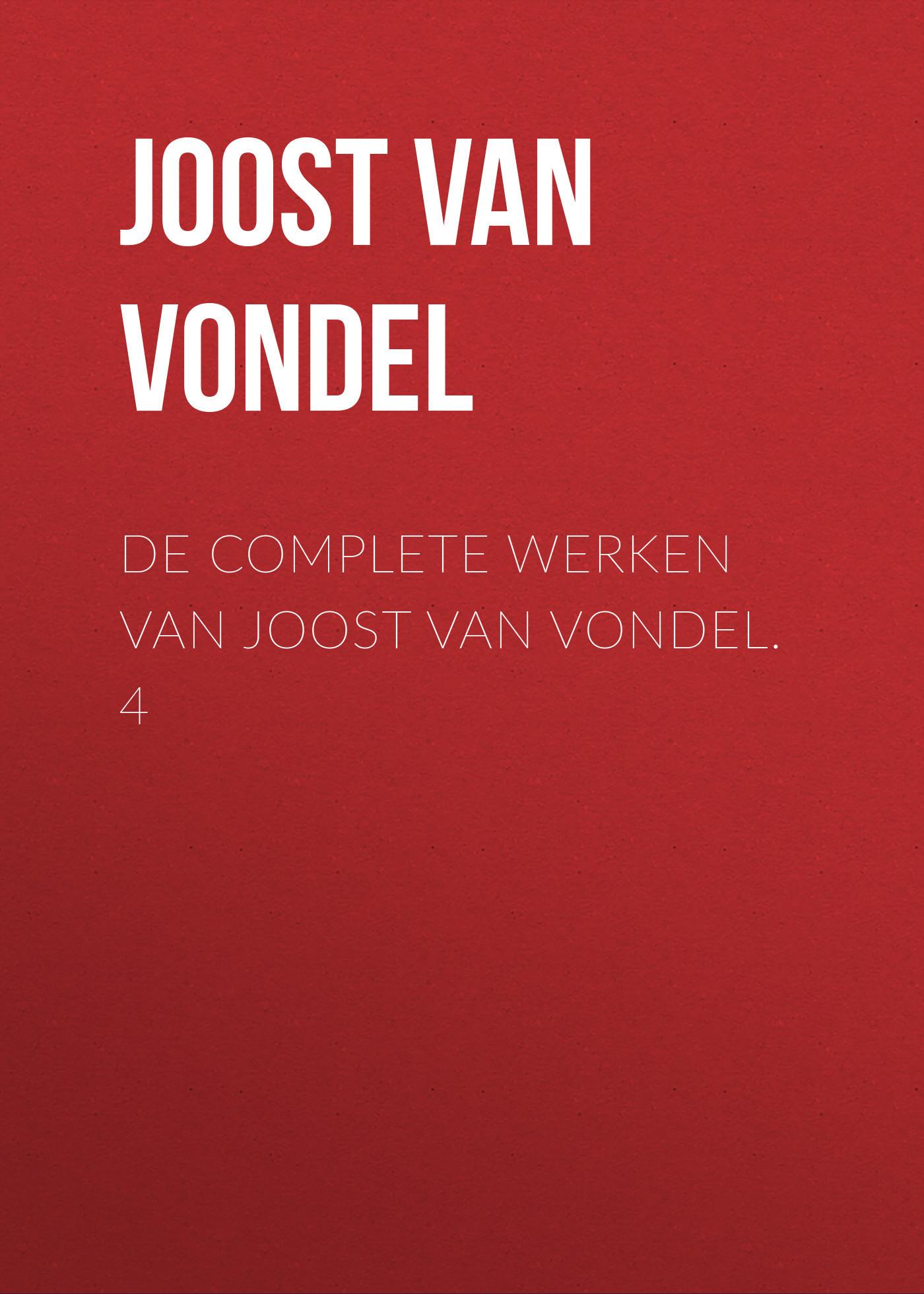 Joost van den Vondel De complete werken van Joost van Vondel. 4 joost van den vondel de complete werken van joost van vondel 2