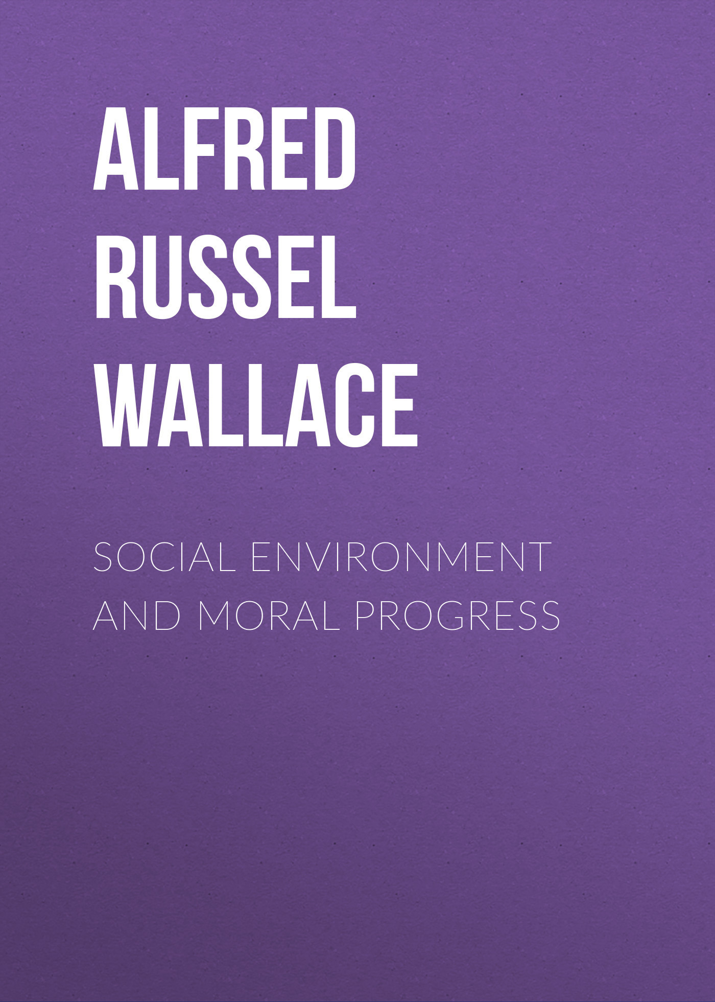 Alfred Russel Wallace Social Environment and Moral Progress star fit rp 101