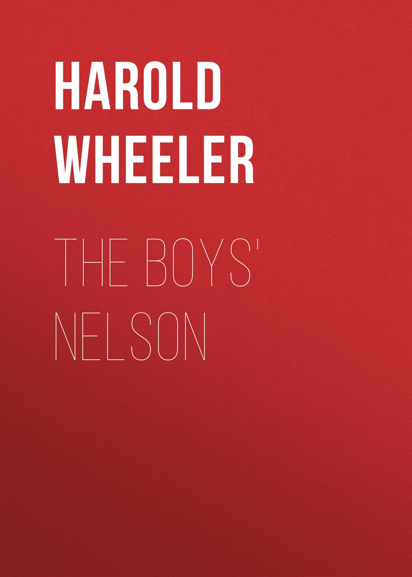Harold Wheeler The Boys' Nelson harold wheeler the story of napoleon