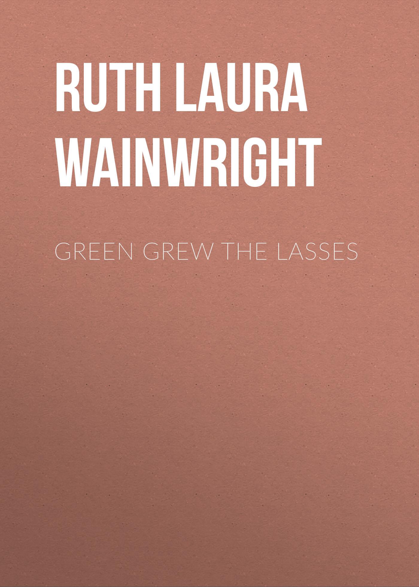 Ruth Laura Wainwright Green Grew the Lasses ruth