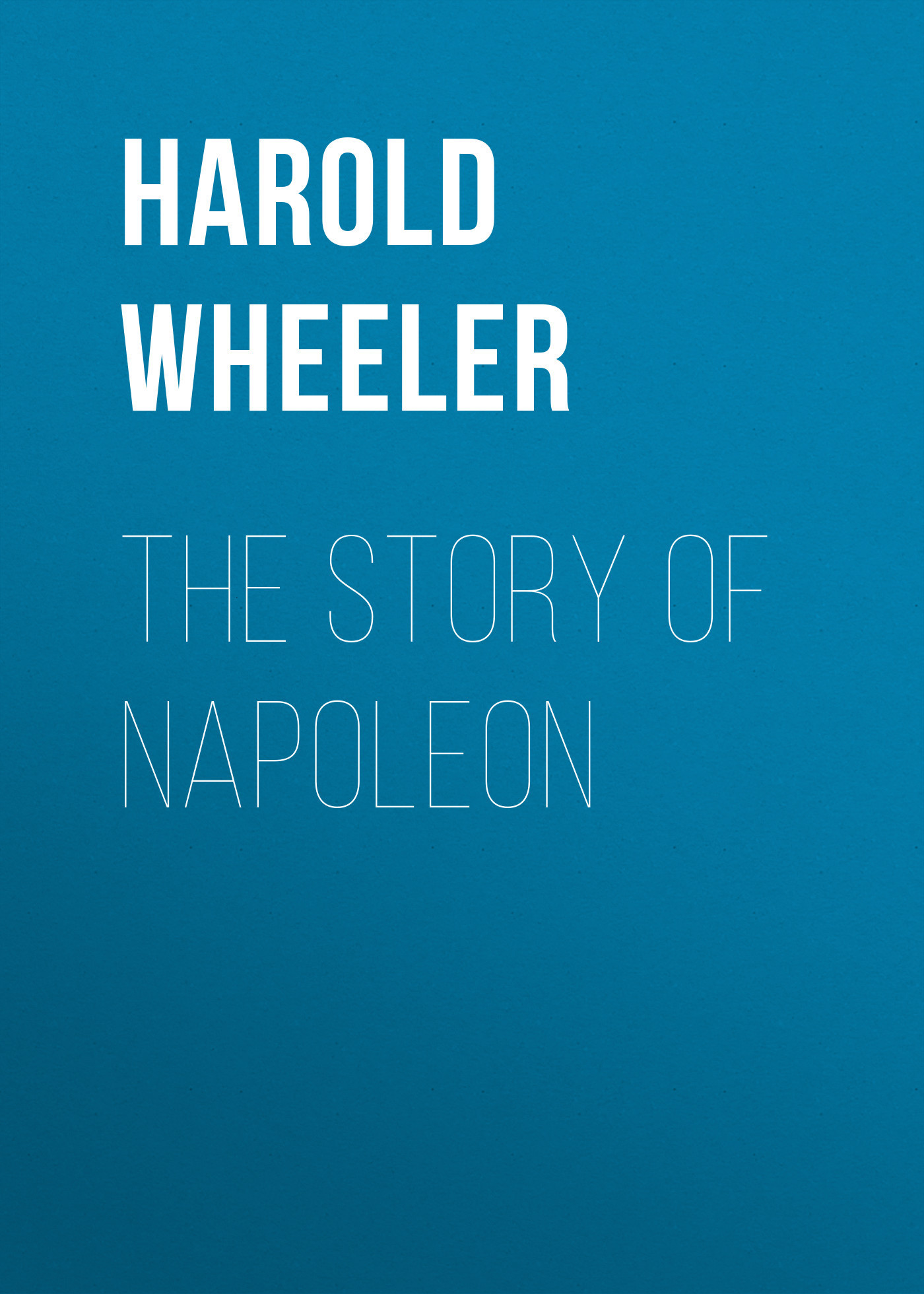 Harold Wheeler The Story of Napoleon harold wheeler the story of napoleon