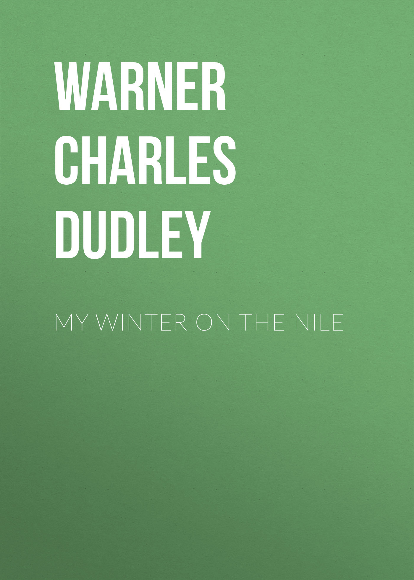 Warner Charles Dudley My Winter on the Nile warner charles dudley in the levant