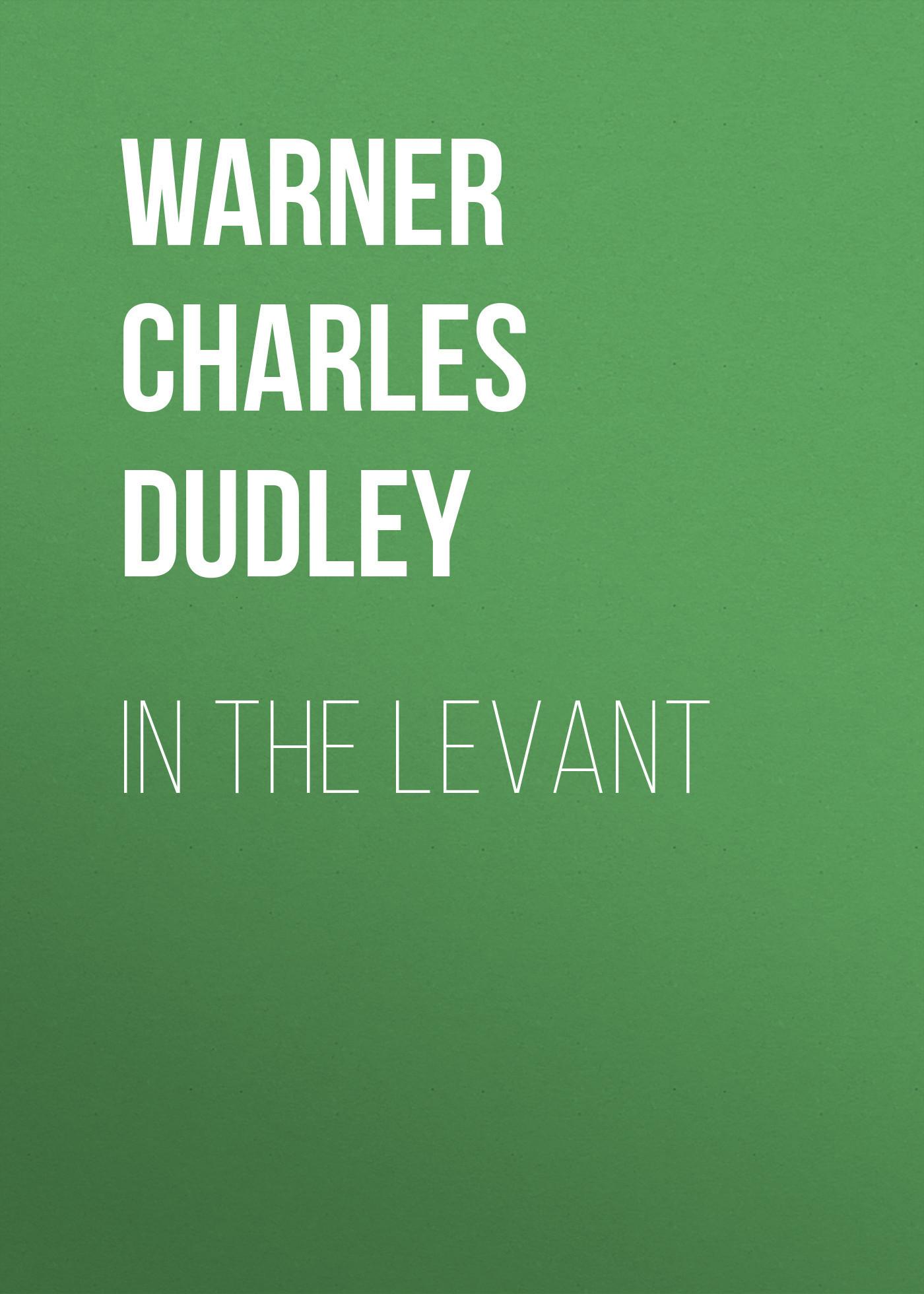 Warner Charles Dudley In The Levant warner charles dudley in the levant