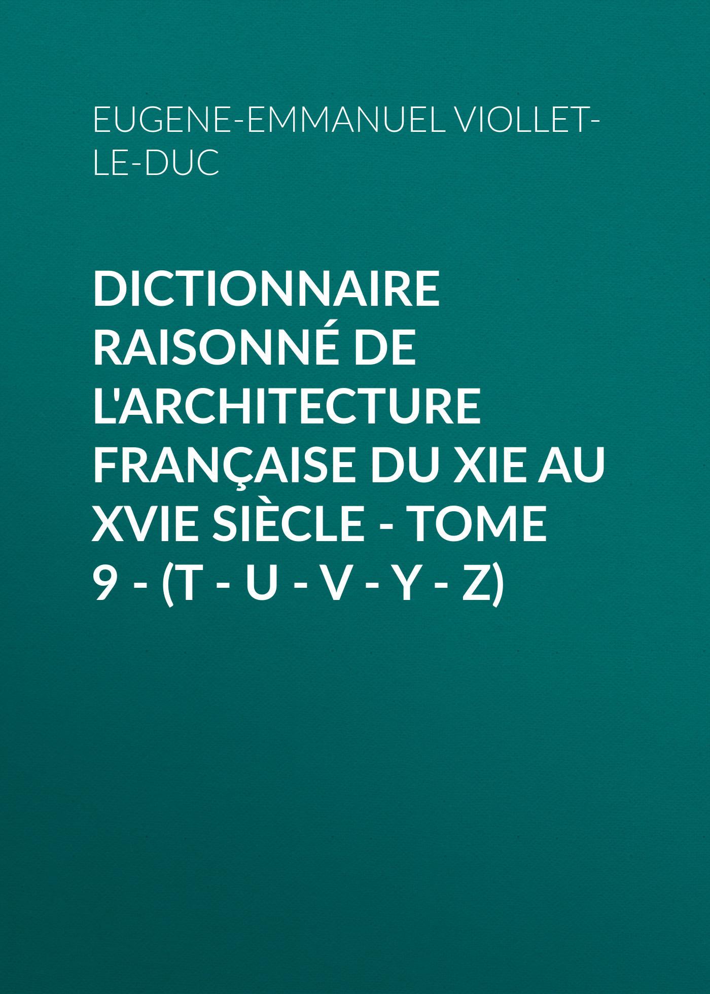 Eugene-Emmanuel Viollet-le-Duc Dictionnaire raisonné de l'architecture française du XIe au XVIe siècle - Tome 9 - (T - U - V - Y - Z) 0 1mpa pressure gauge y 100b z