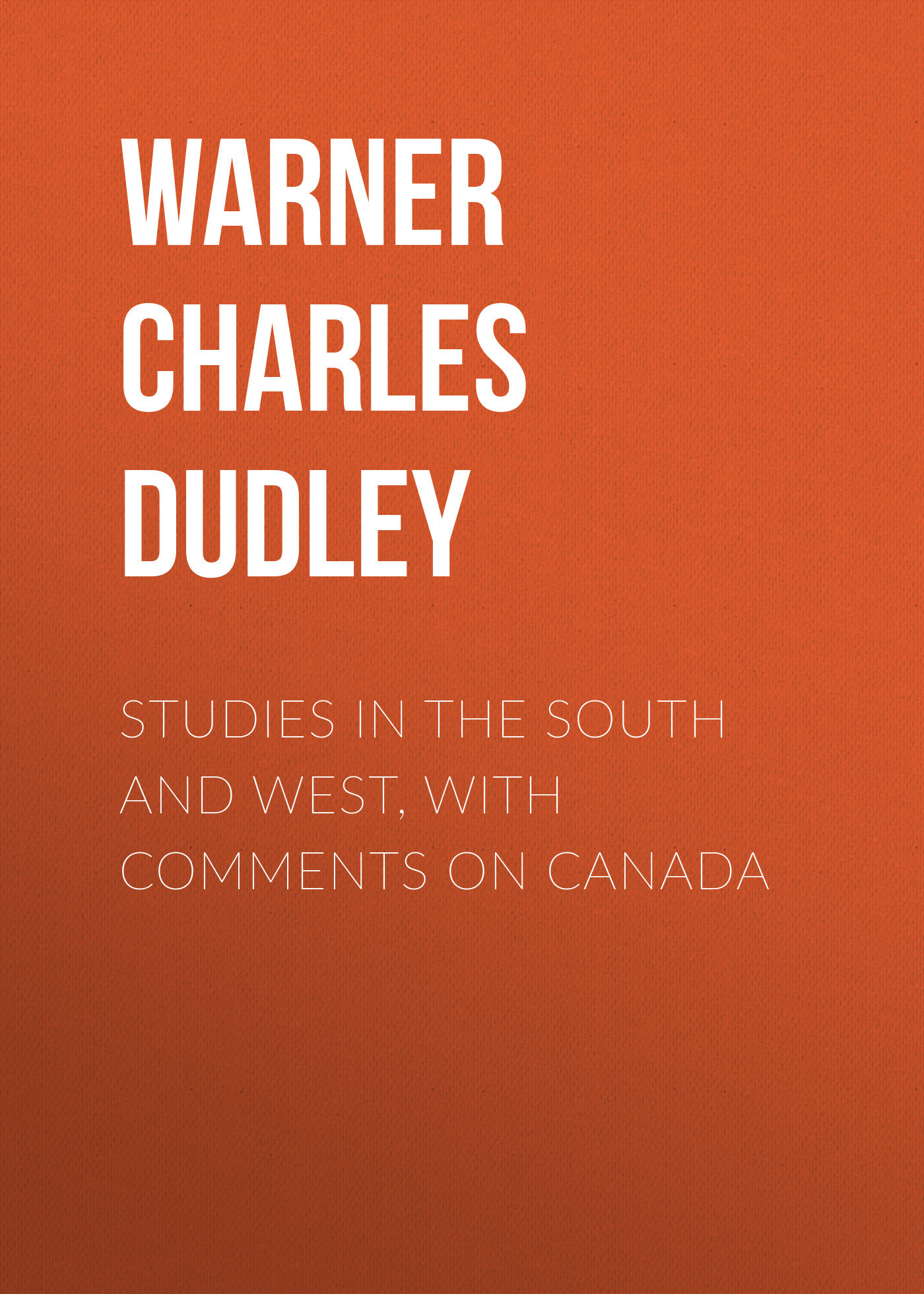 Warner Charles Dudley Studies in The South and West, With Comments on Canada все цены