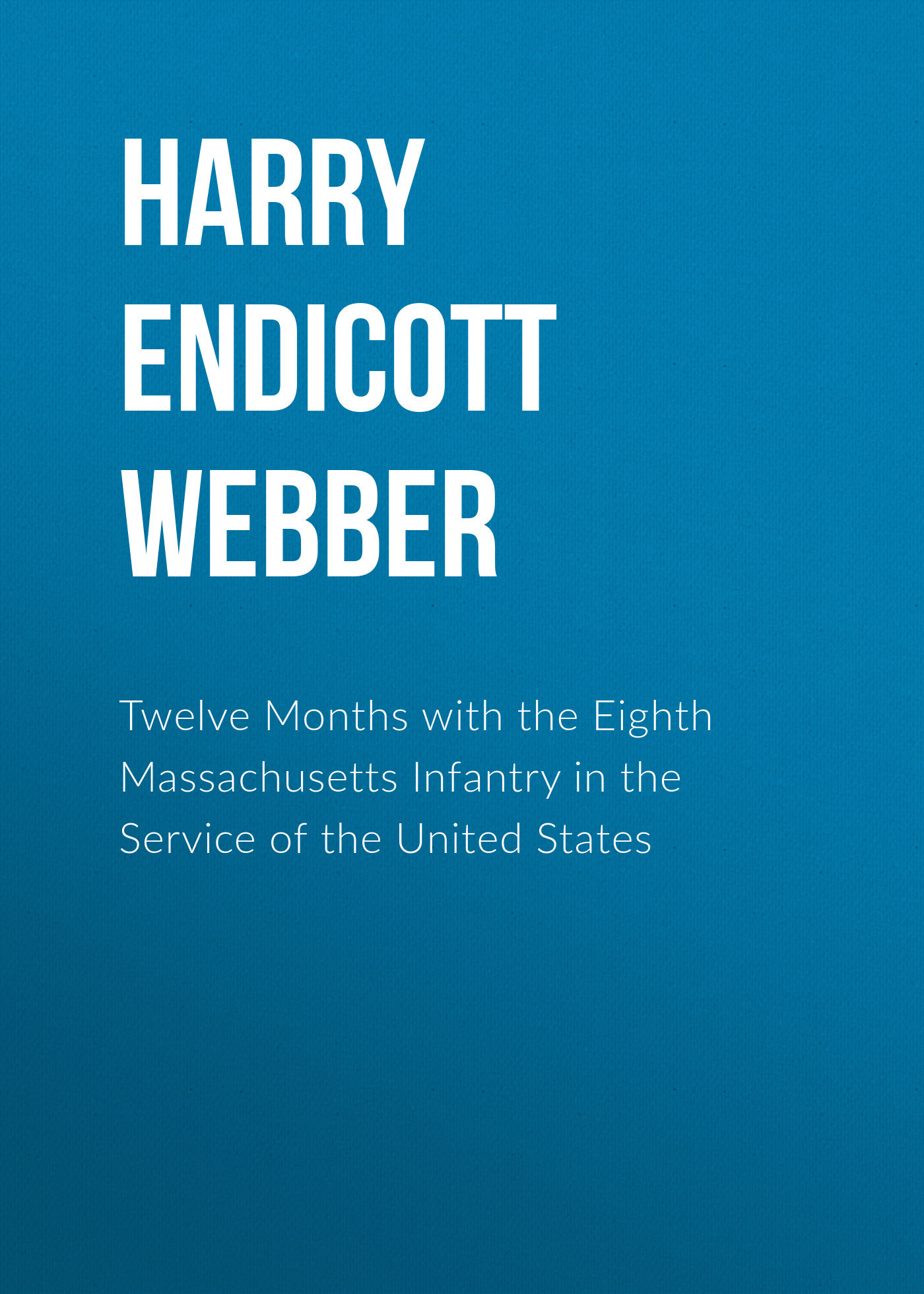 Harry Endicott Webber Twelve Months with the Eighth Massachusetts Infantry in the Service of the United States harry potter ollivanders dumbledore the elder wand in box prop replica