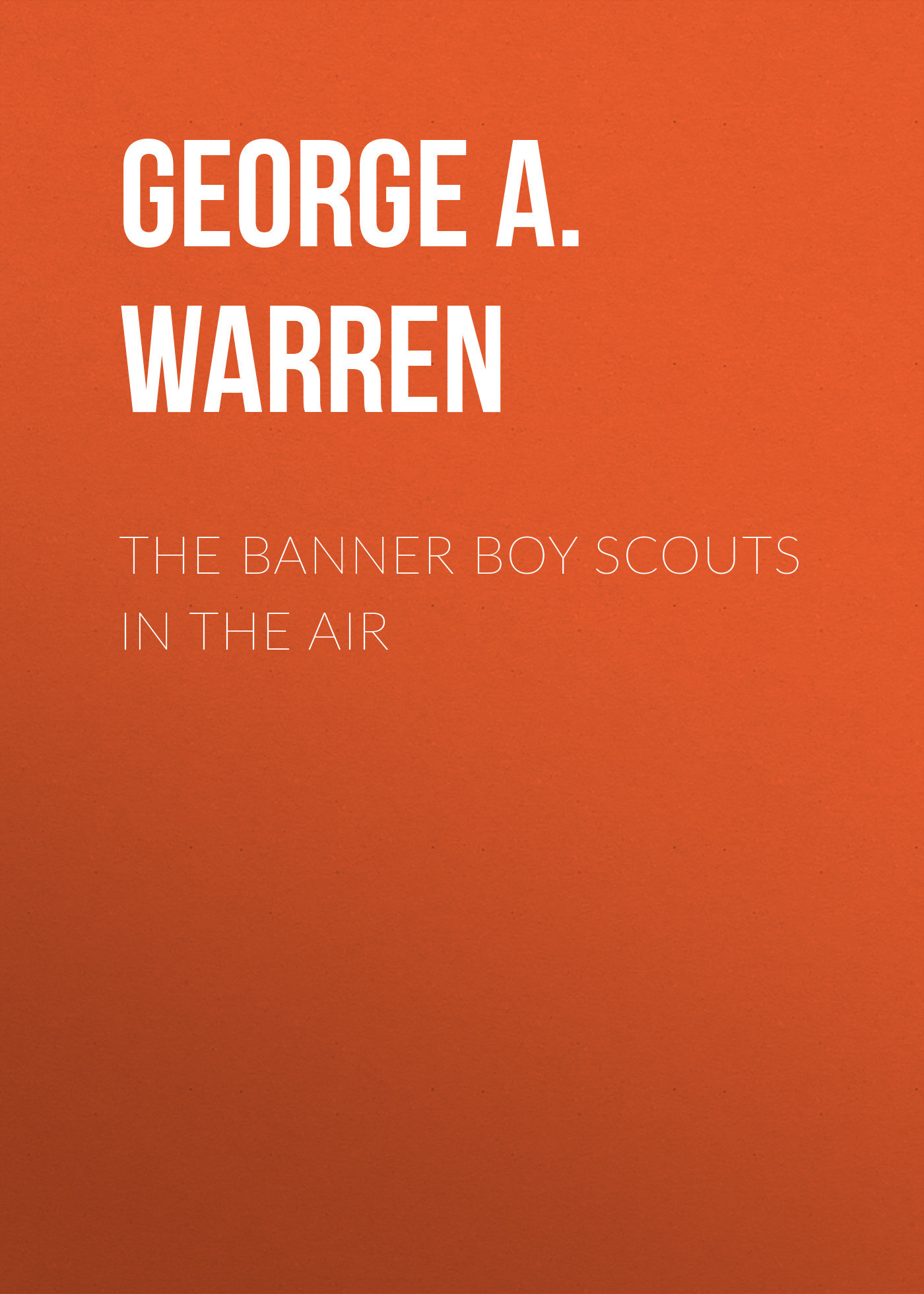 George A. Warren The Banner Boy Scouts in the Air boy george boy george this is what i do lp cd