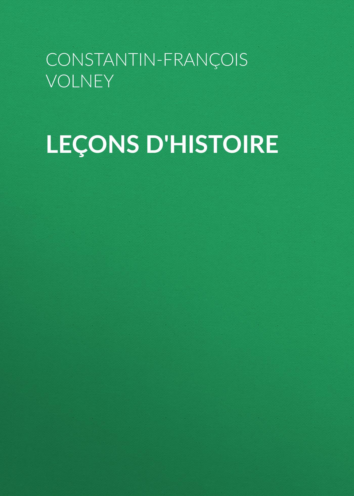 Constantin-François Volney Leçons d'histoire françois broussais leçons du docteur broussais sur les phlegmasies gastriques