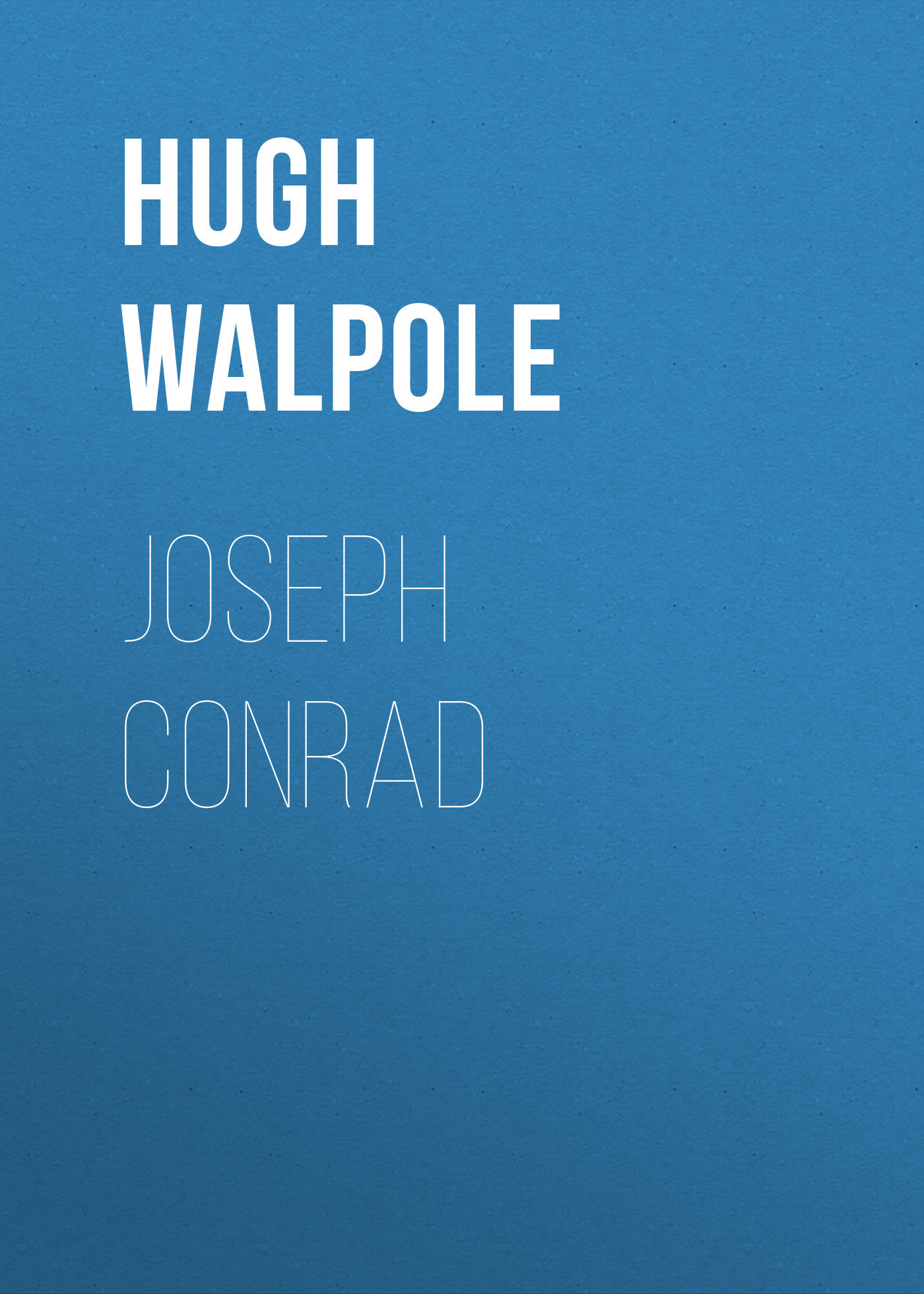 Hugh Walpole Joseph Conrad joseph conrad lord jim