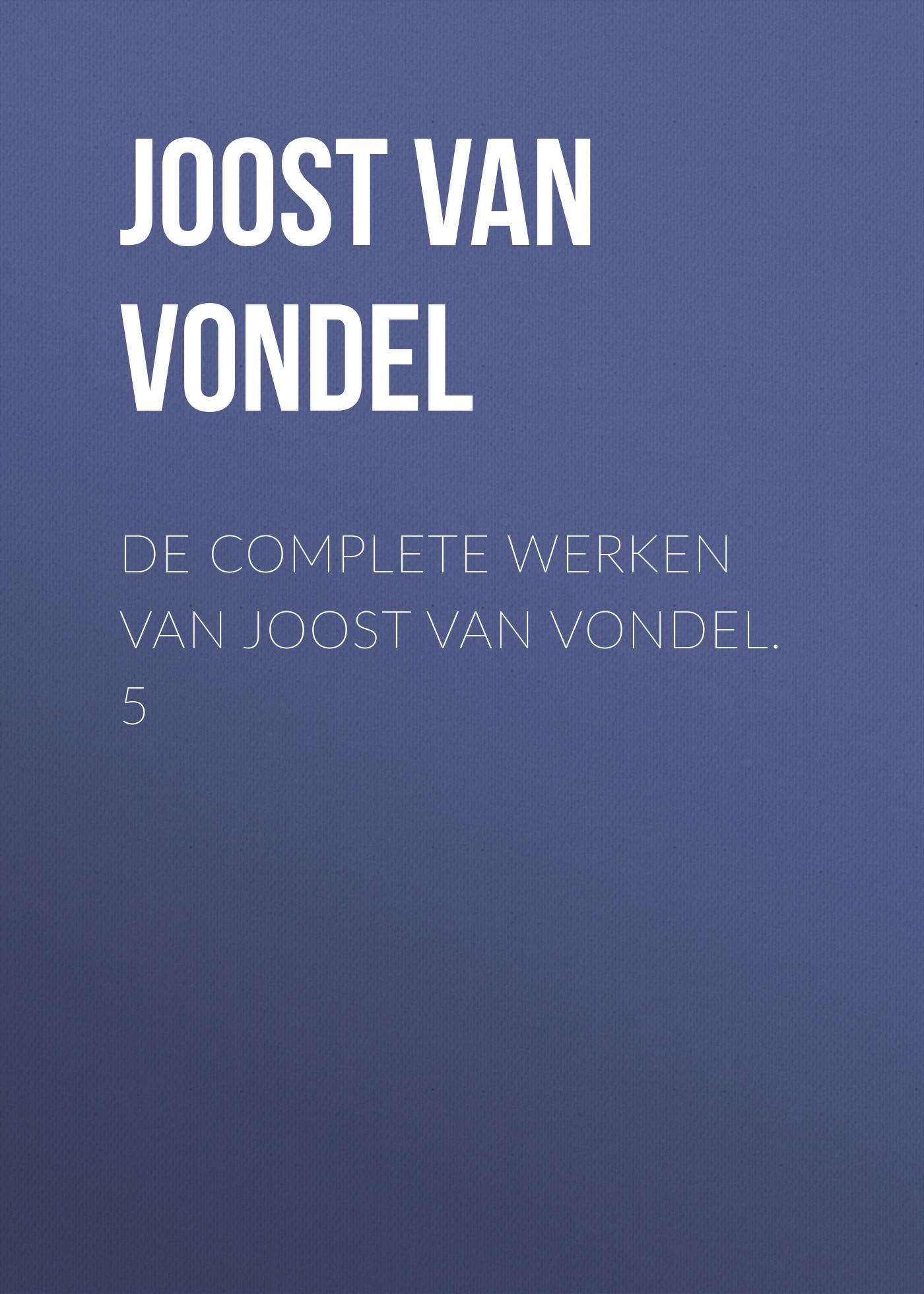 Joost van den Vondel De complete werken van Joost van Vondel. 5 olga b a van den akker reproductive health psychology