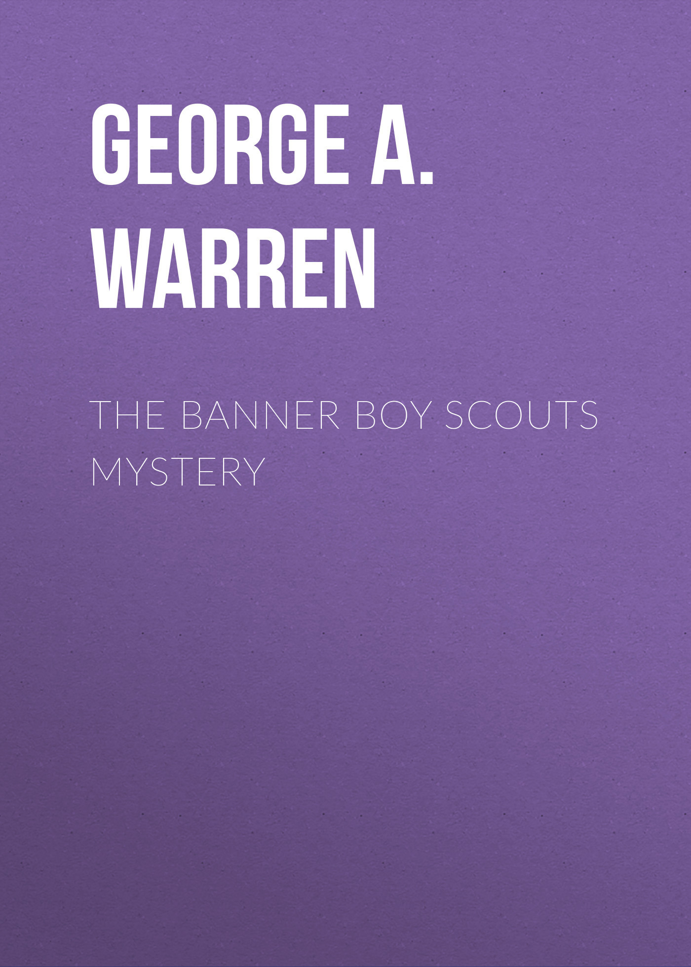 George A. Warren The Banner Boy Scouts Mystery boy george boy george this is what i do lp cd