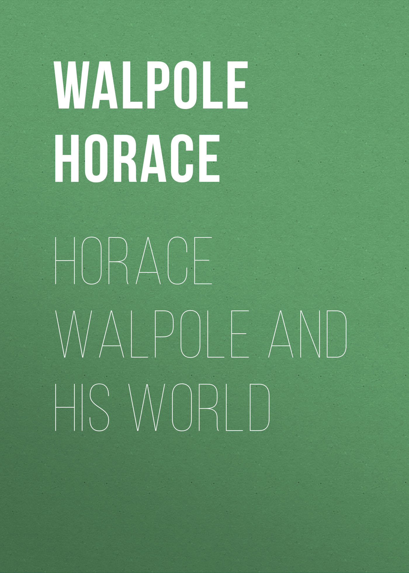 Horace Walpole Horace Walpole and his World woolson constance fenimore horace chase