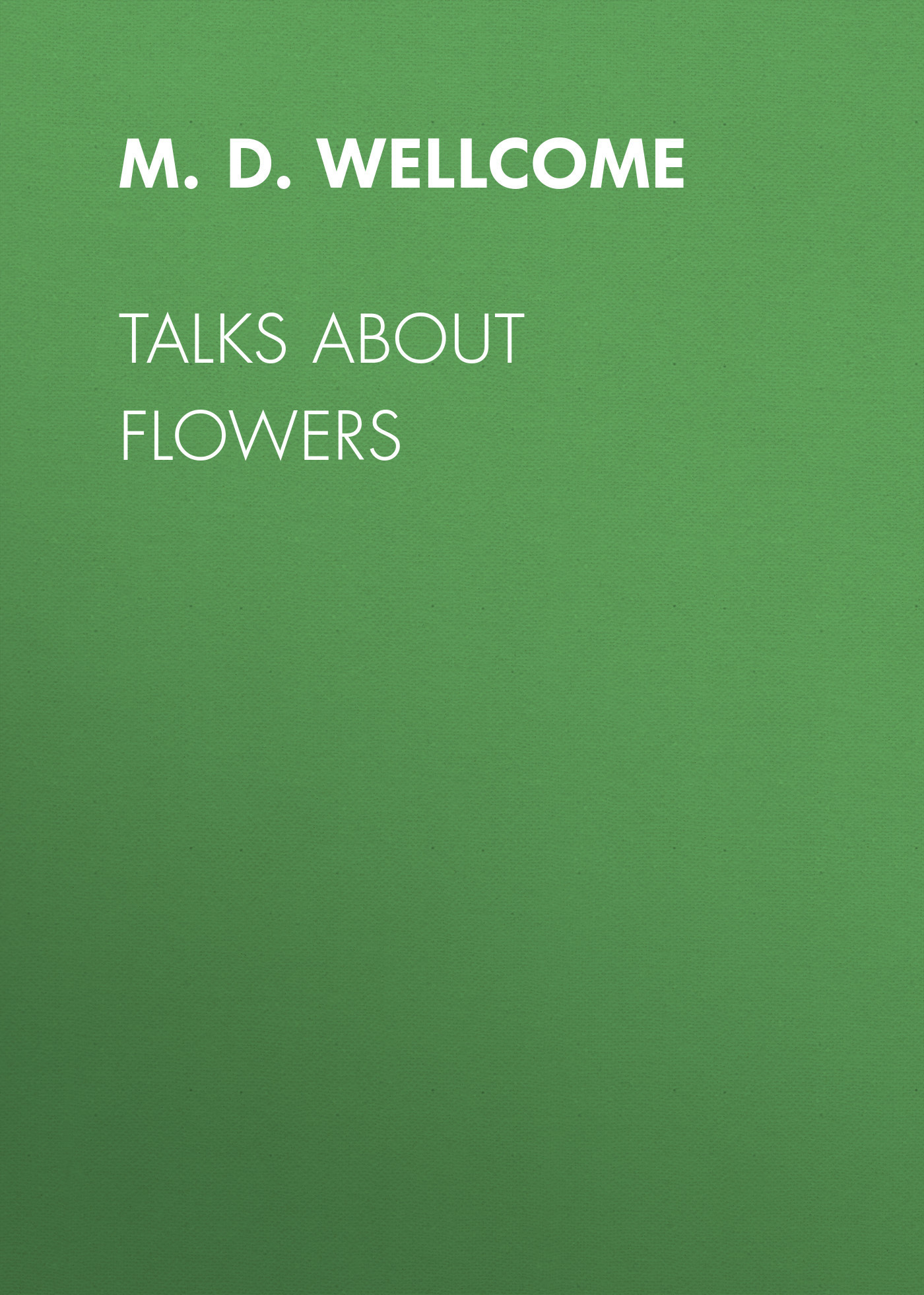 M. D. Wellcome Talks About Flowers catechetical talks