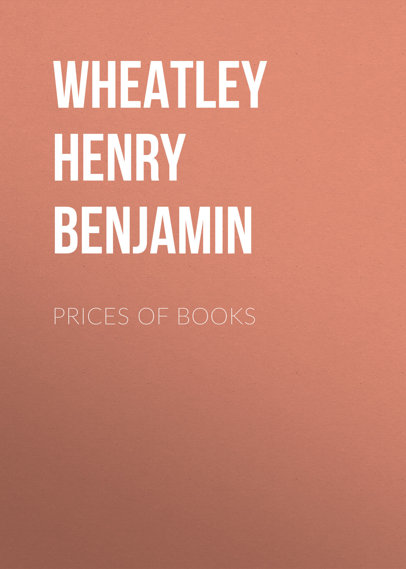 Wheatley Henry Benjamin Prices of Books wheatley henry benjamin prices of books