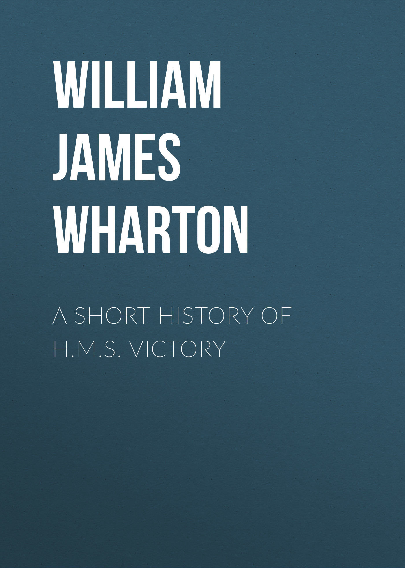 William James Lloyd Wharton A Short History of H.M.S. Victory kosovo a short history