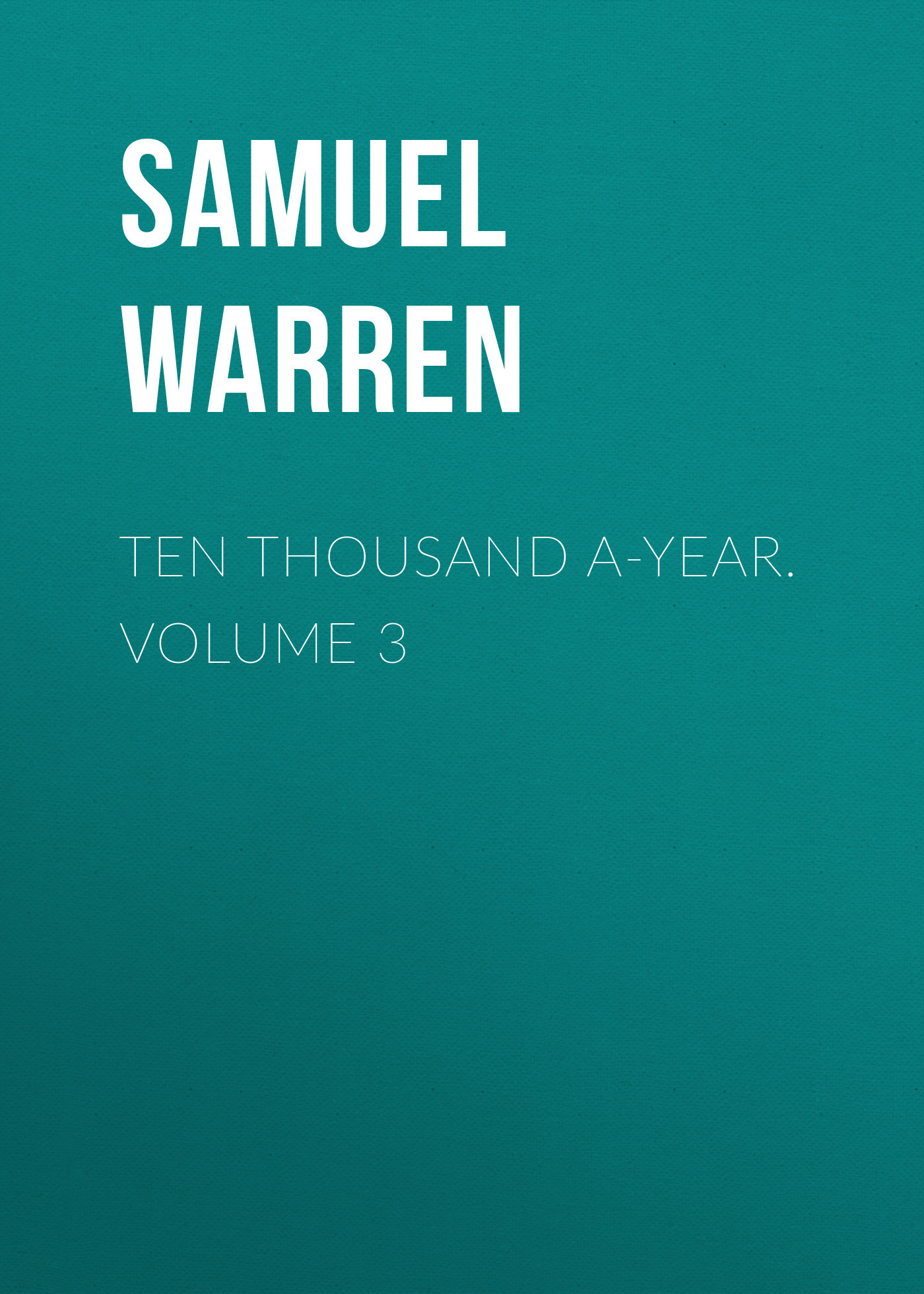 Samuel Warren Ten Thousand a-Year. Volume 3