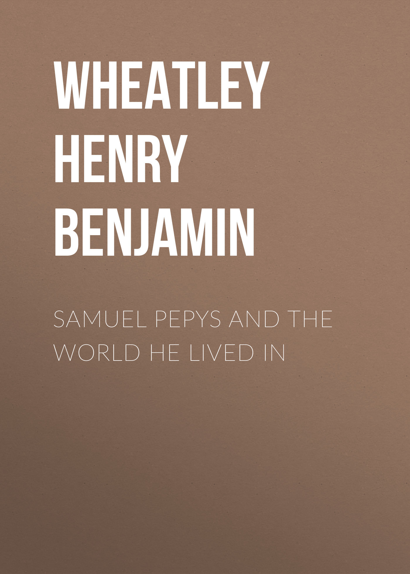 Wheatley Henry Benjamin Samuel Pepys and the World He Lived In rauf kuliyev let it be so a
