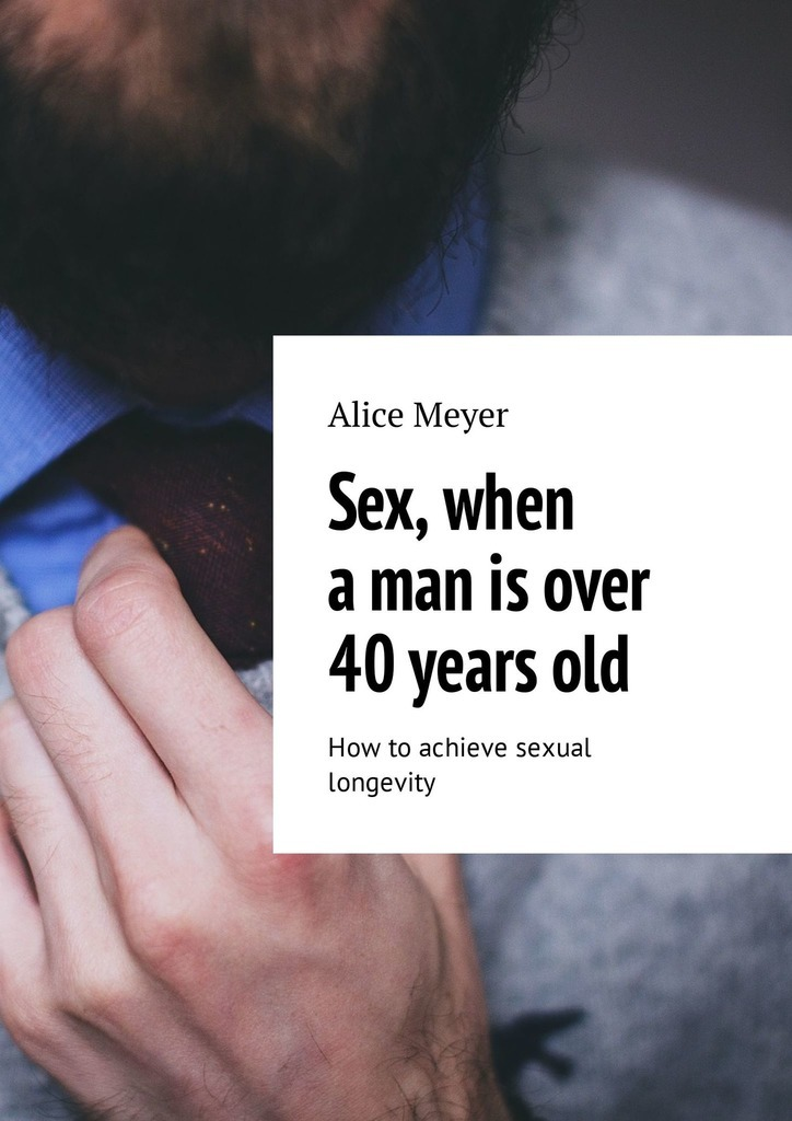 Alice Meyer Sex, when a man is over 40 years old. How to achieve sexual longevity cd iron maiden a matter of life and death