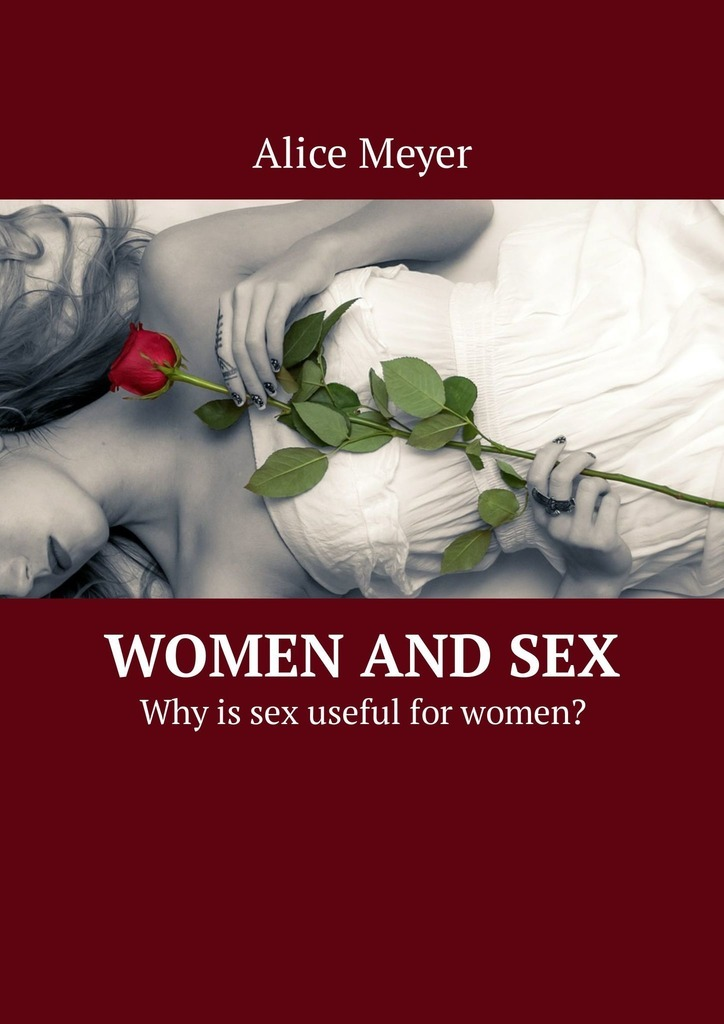 Alice Meyer Women and Sex. Why is sex useful for women? ISBN: 9785449306883 sex products real vagina pussy masturbator vibration egg sex toys for men male masturbation adult toys with simulation of sound