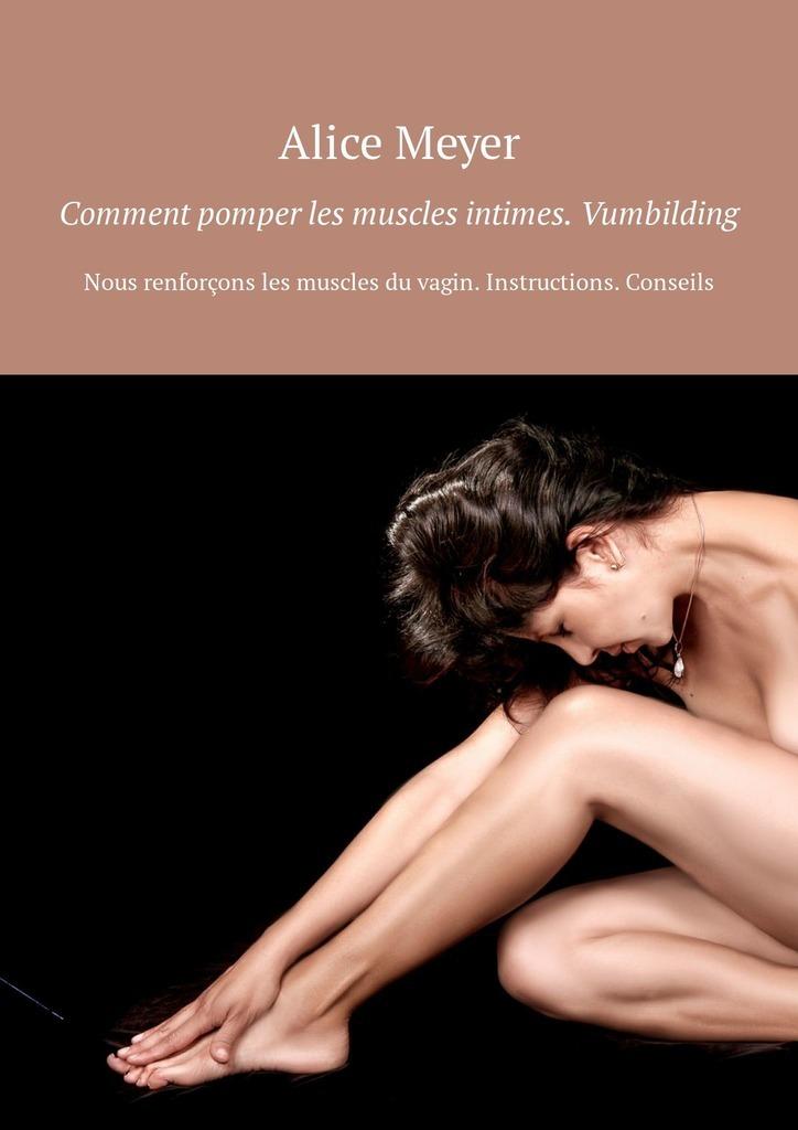 Alice Meyer Comment pomper les muscles intimes. Vumbilding. Nous renforçons les muscles du vagin. Instructions. Conseils