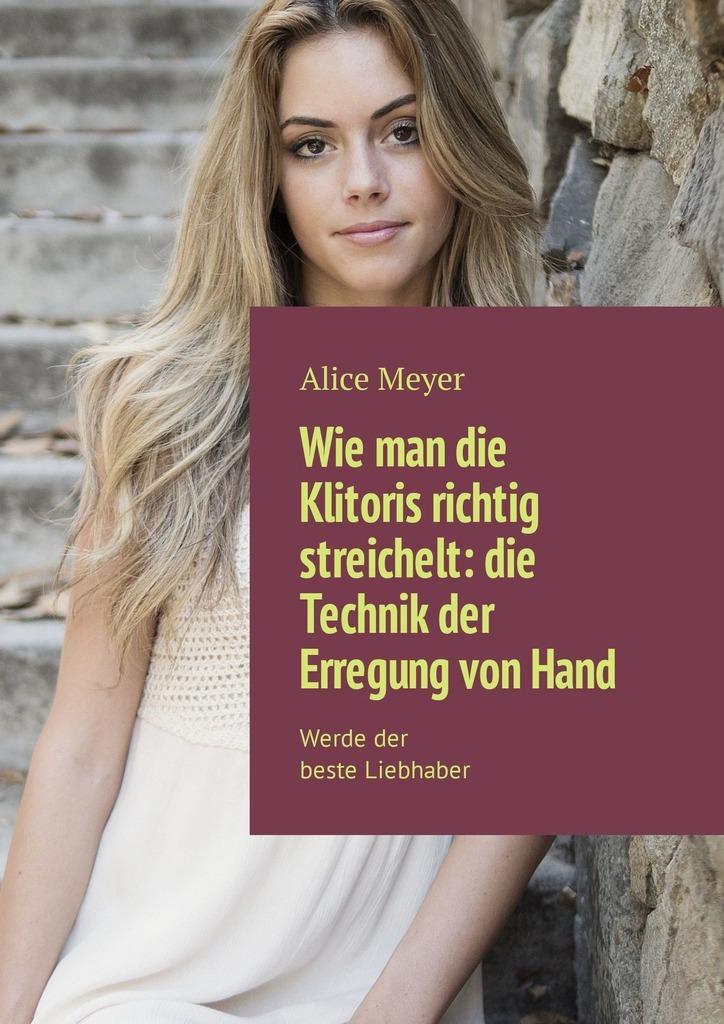 Alice Meyer Wie man die Klitoris richtig streichelt: die Technik der Erregung vonHand. Werdeder beste Liebhaber ISBN: 9785449309051 a stein preussen in den jahren der leiden und der erhebung