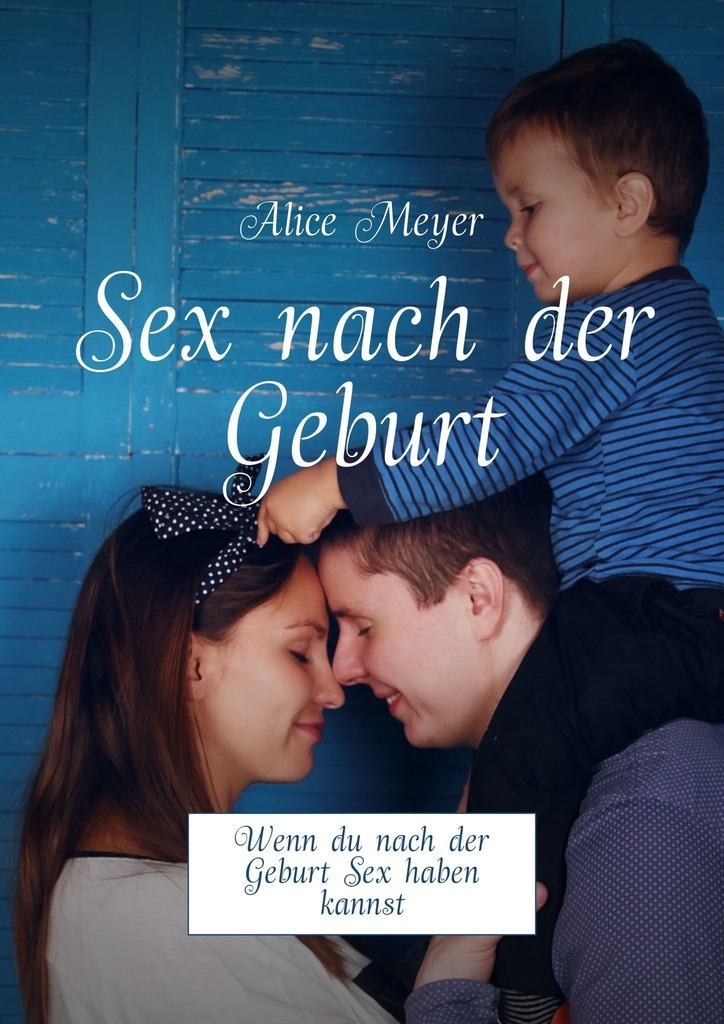 Alice Meyer Sex nach der Geburt. Wenndu nach der Geburt Sex haben kannst nach dinner bell