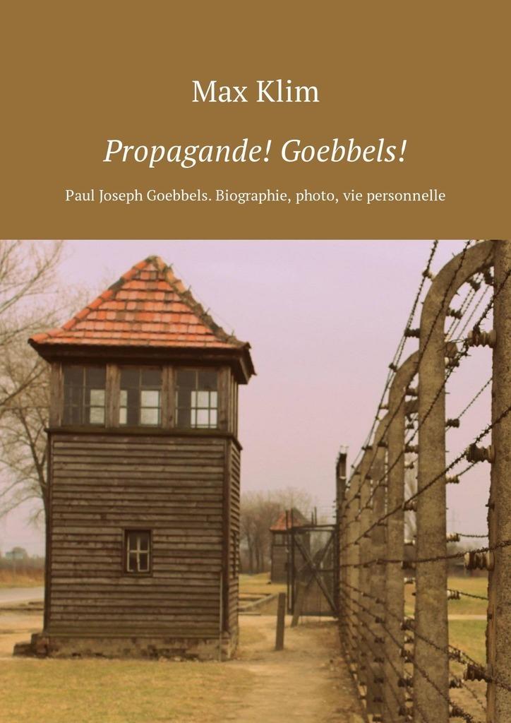 Max Klim Propagande! Goebbels! Paul Joseph Goebbels. Biographie, photo, vie personnelle joseph thomas le fanu guy deverell 1 гай деверелл 1 на английском языке
