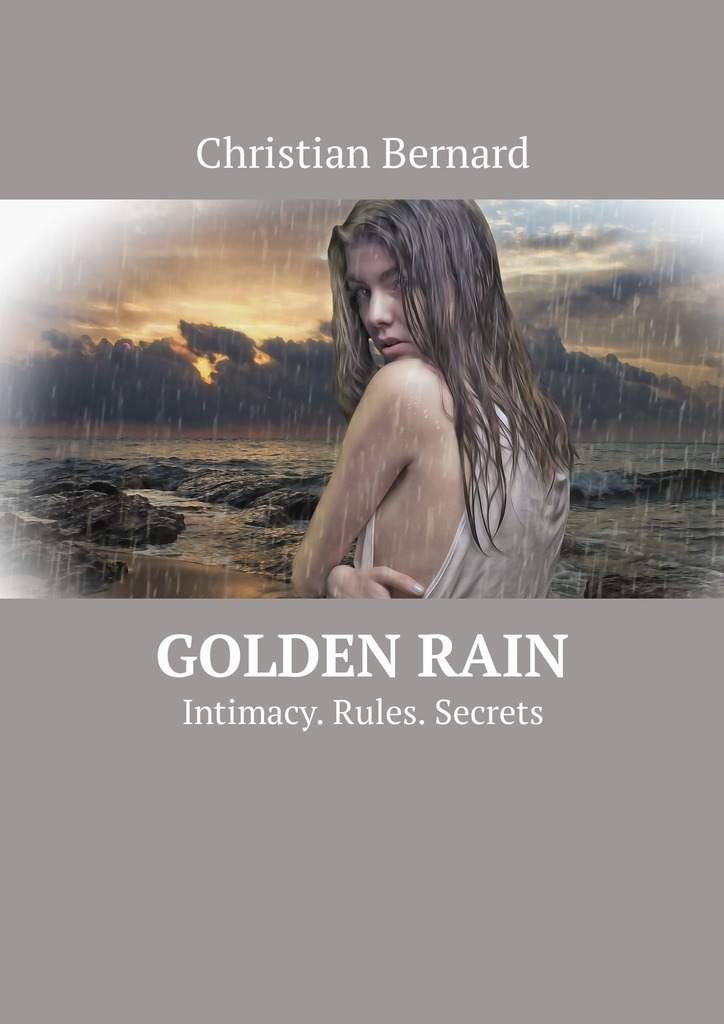Christian Bernard Golden Rain. Intimacy. Rules. Secrets christian bernard how to