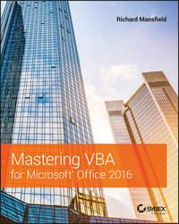 Richard  Mansfield - Mastering VBA for Microsoft Office 2016