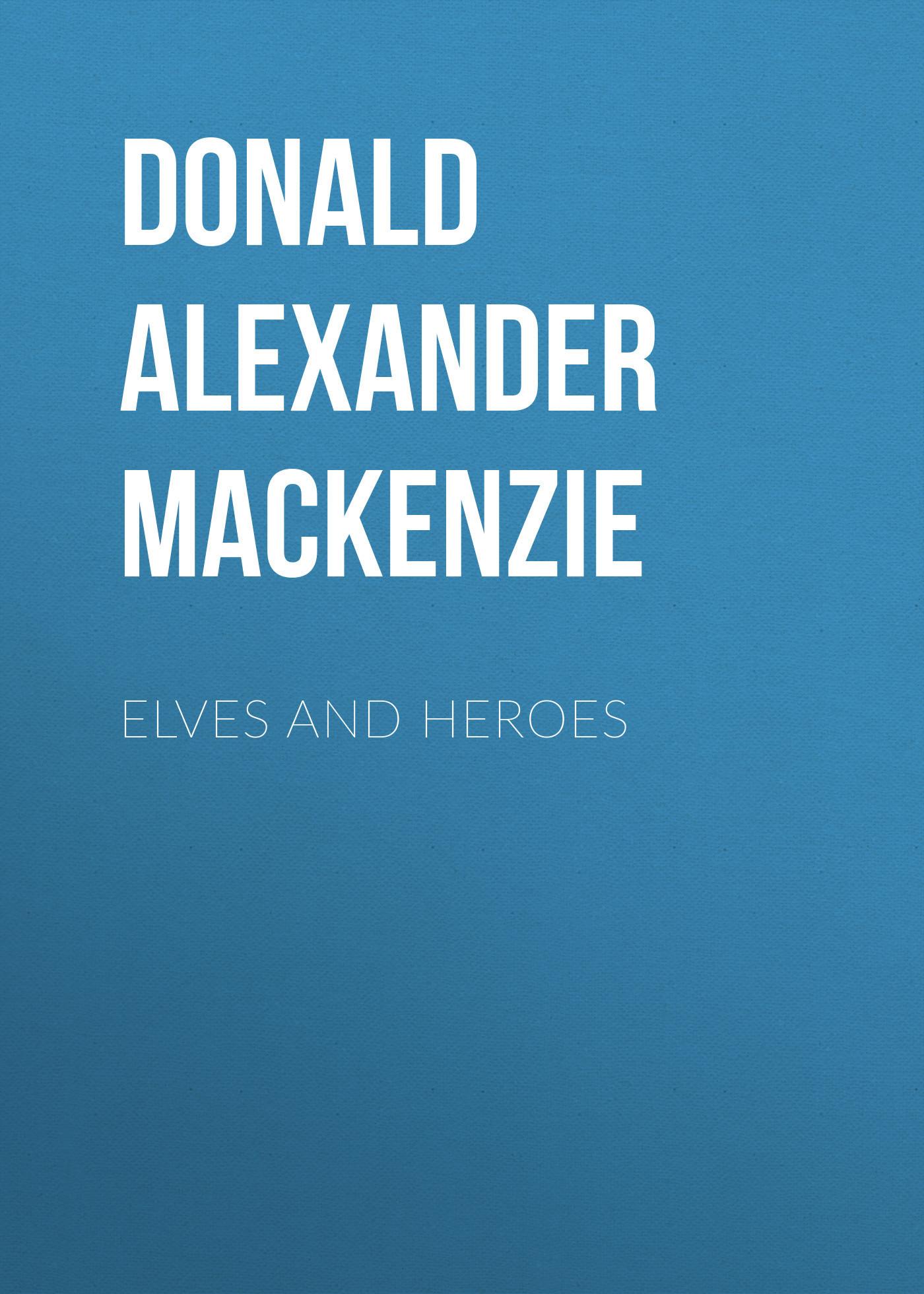 Donald Alexander Mackenzie Elves and Heroes fools knaves and heroes