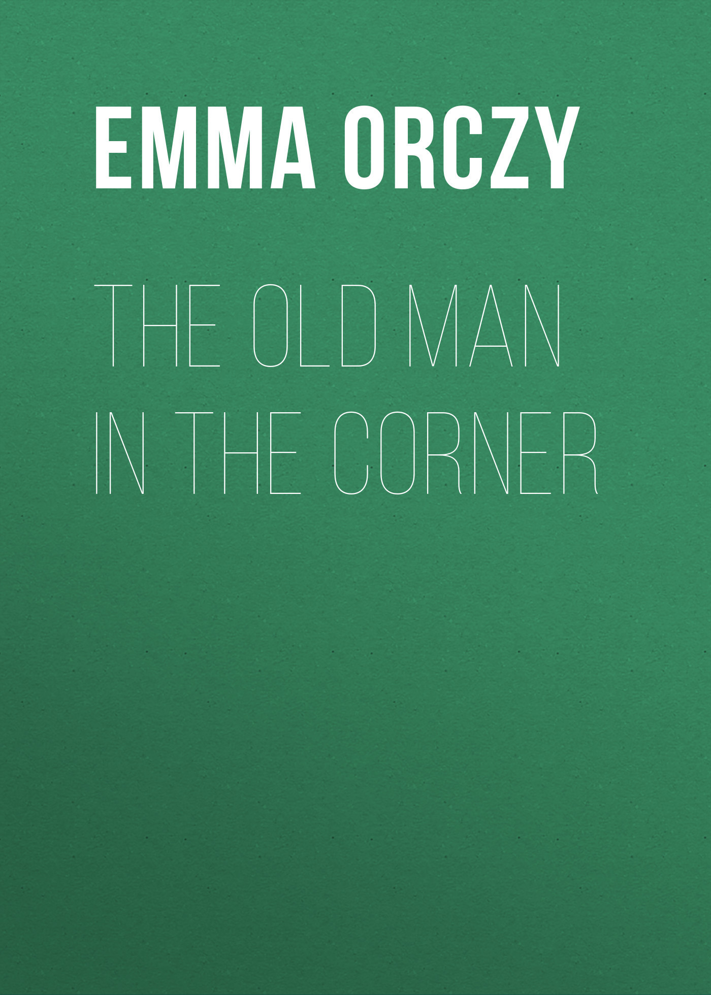 Emma Orczy The Old Man in the Corner the man in the high castle