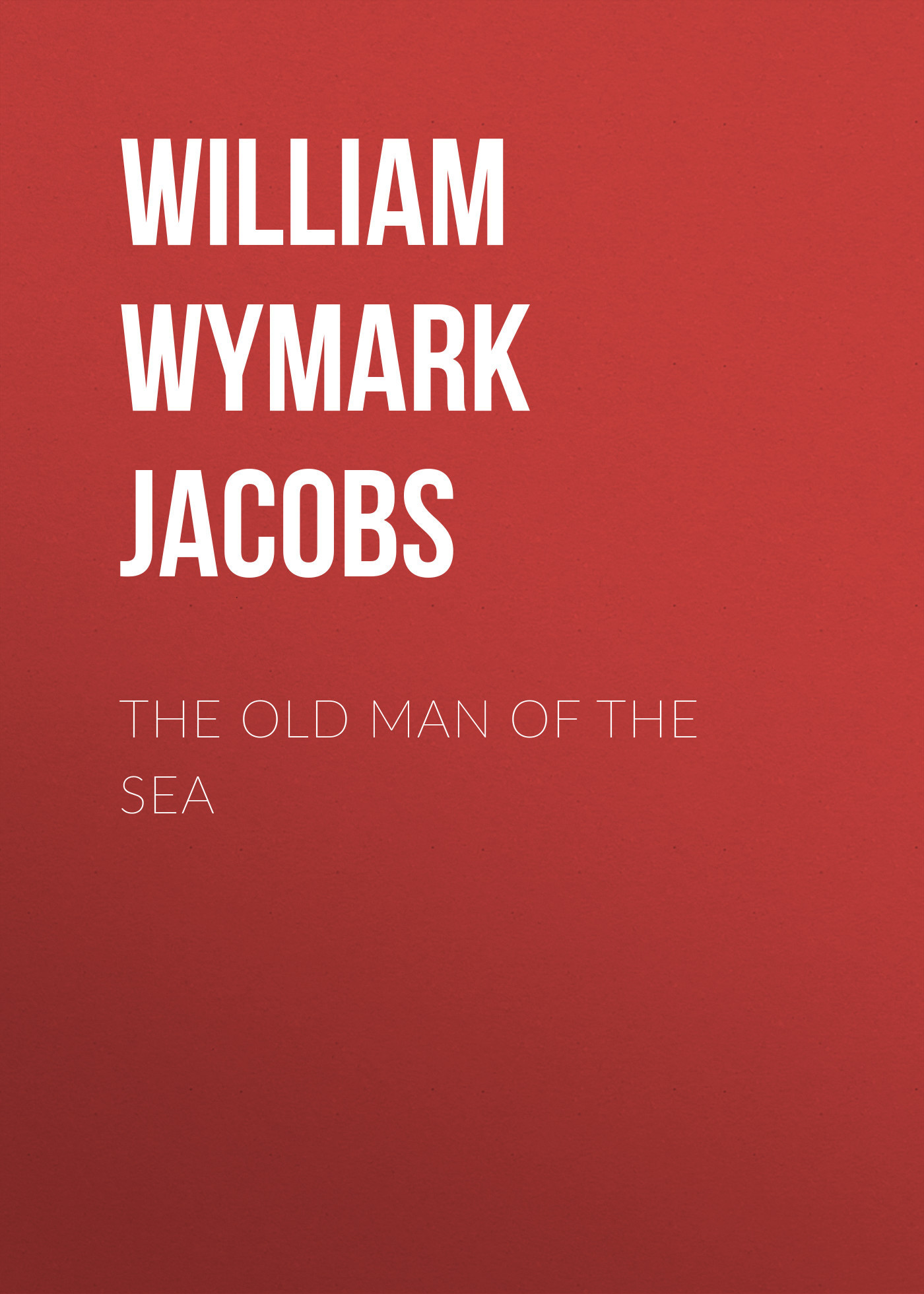 William Wymark Jacobs The Old Man of the Sea