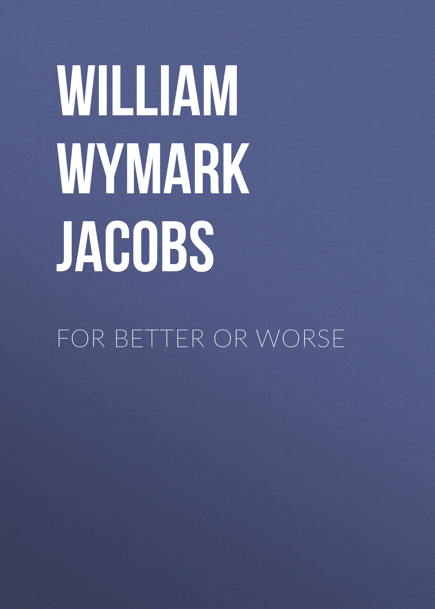 William Wymark Jacobs For Better or Worse william wymark jacobs admiral peters